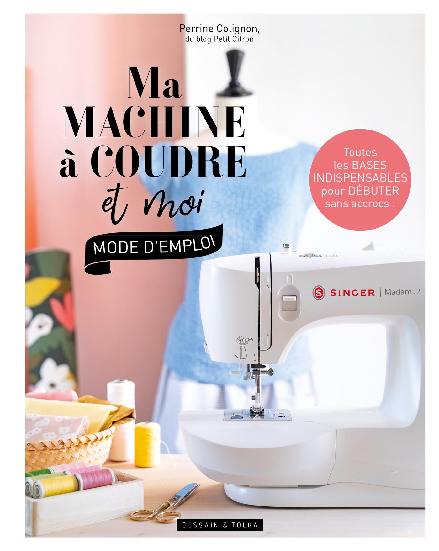 Ma machine à coudre et moi : mode d'emploi | Colignon, Perrine. Auteur