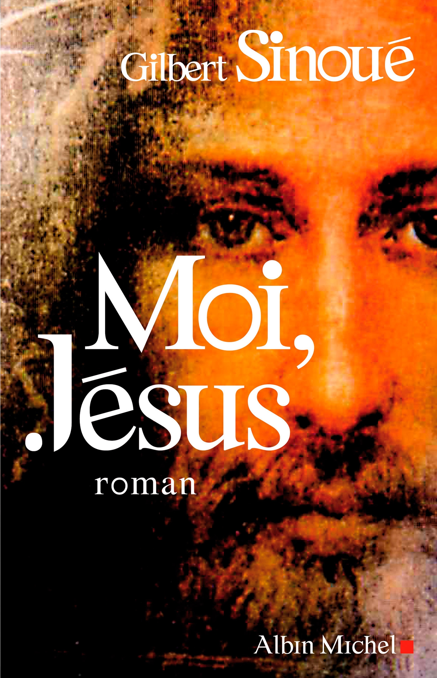 Moi, Jésus | Sinoué, Gilbert. Auteur
