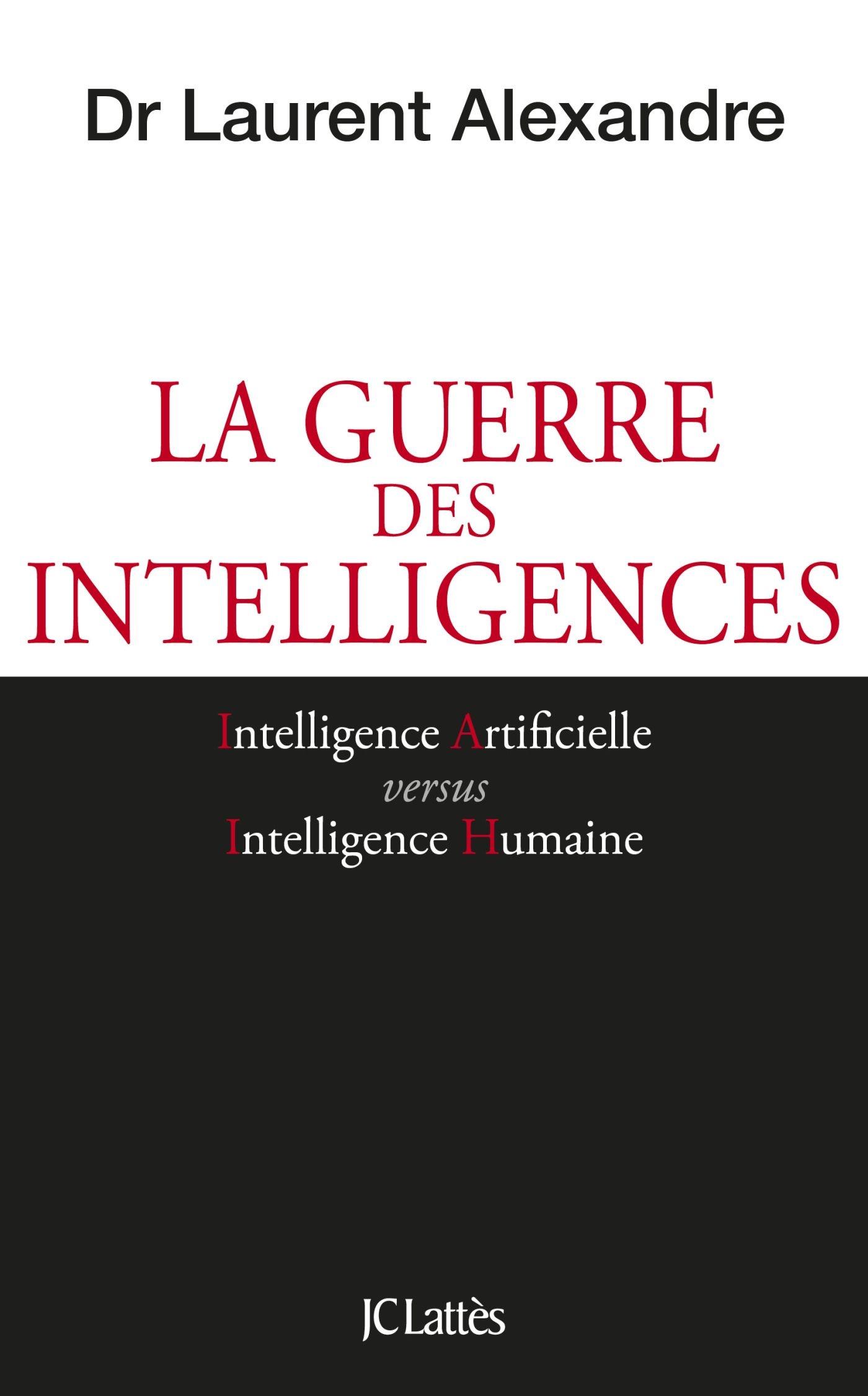 La guerre des intelligences | Alexandre, Dr Laurent. Auteur