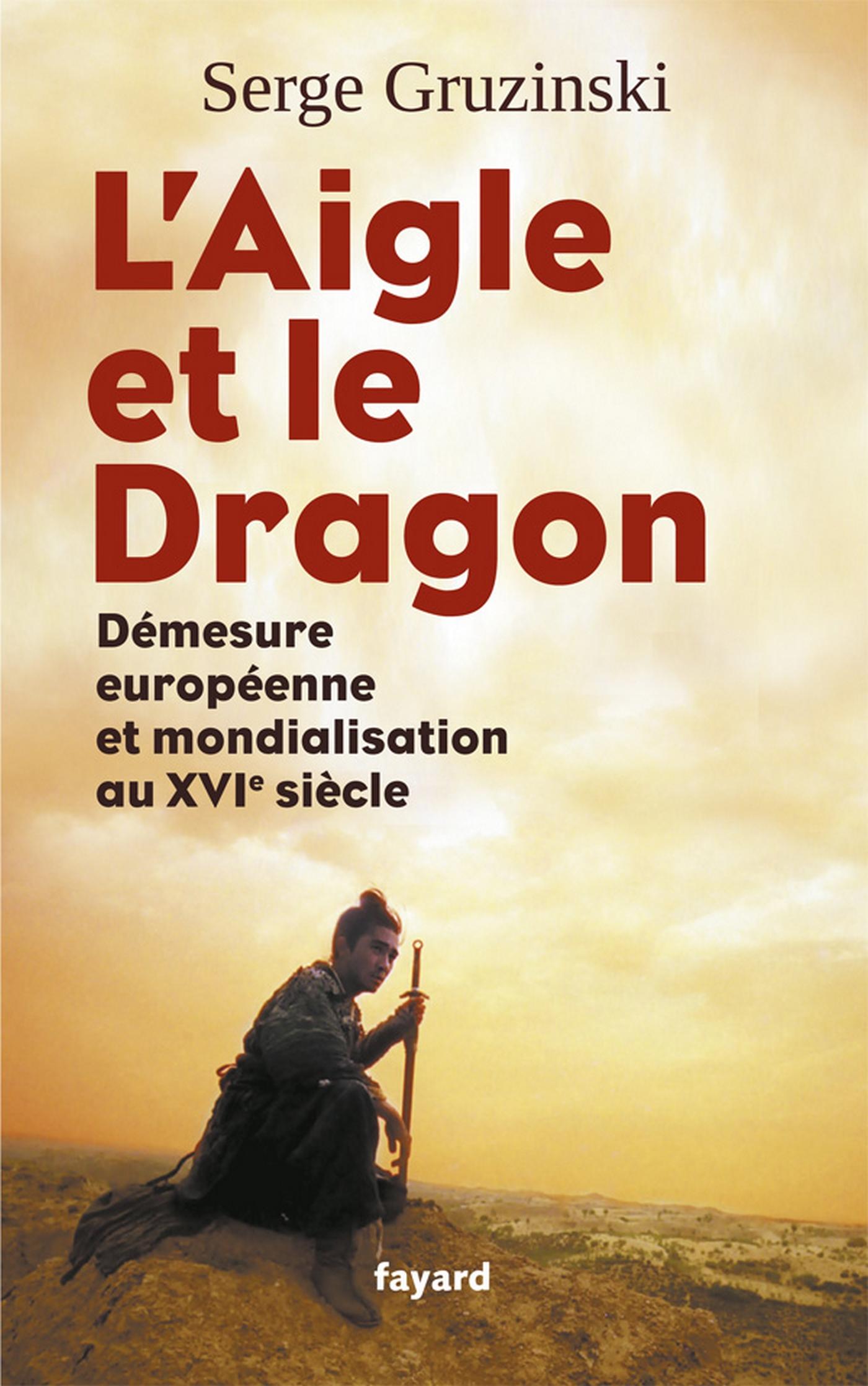 L'Aigle et le Dragon | Gruzinski, Serge. Auteur