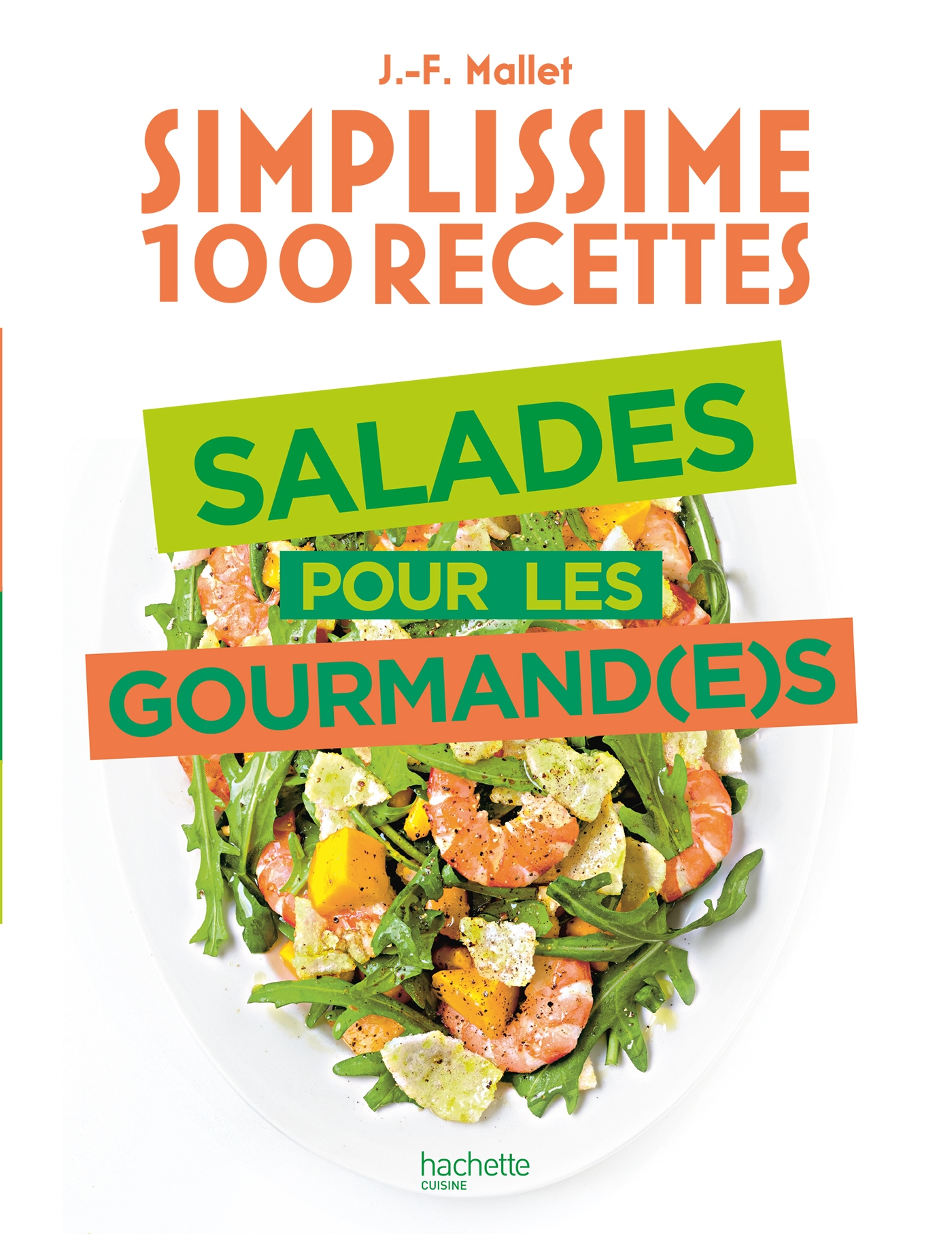 Simplissime 100 recettes : Salades pour les gourmand(e)s | Mallet, Jean-François. Auteur