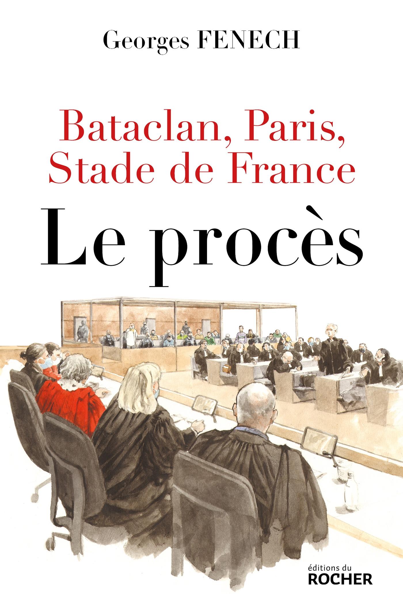 Bataclan, Paris, Stade de France : le procès | Fenech, Georges. Auteur