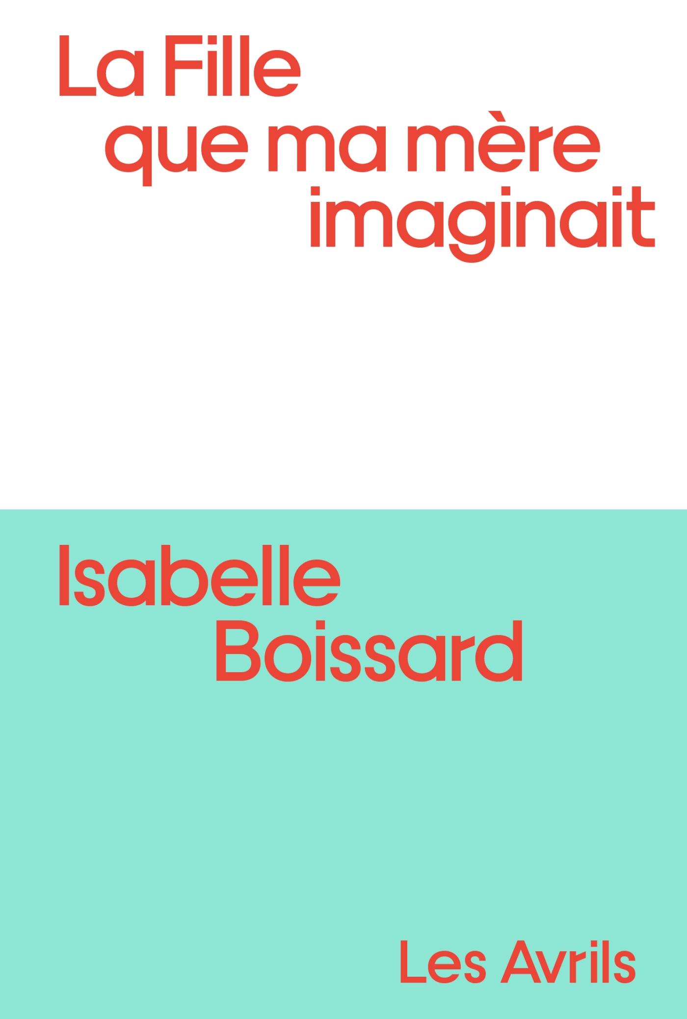La Fille que ma mère imaginait   Boissard, Isabelle. Auteur