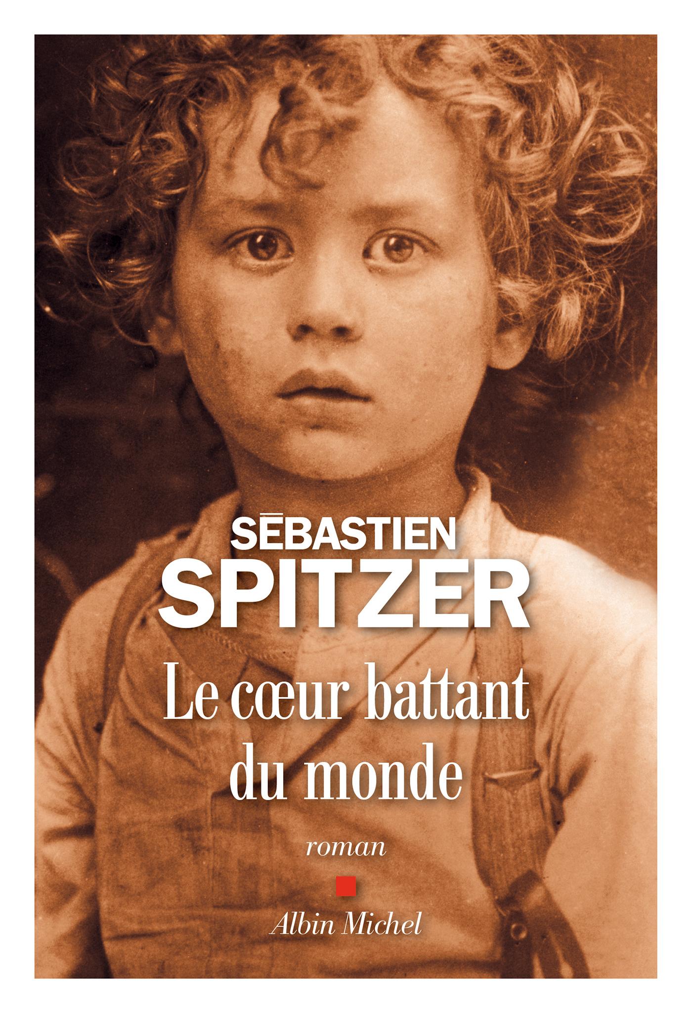 Le Coeur battant du monde | Spitzer, Sébastien. Auteur
