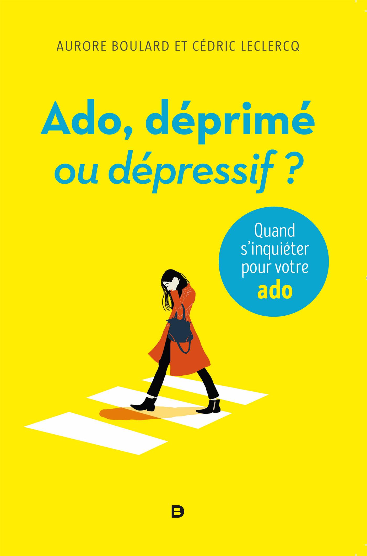 Ado, déprimé ou dépressif ?   Boulard, Aurore. Auteur