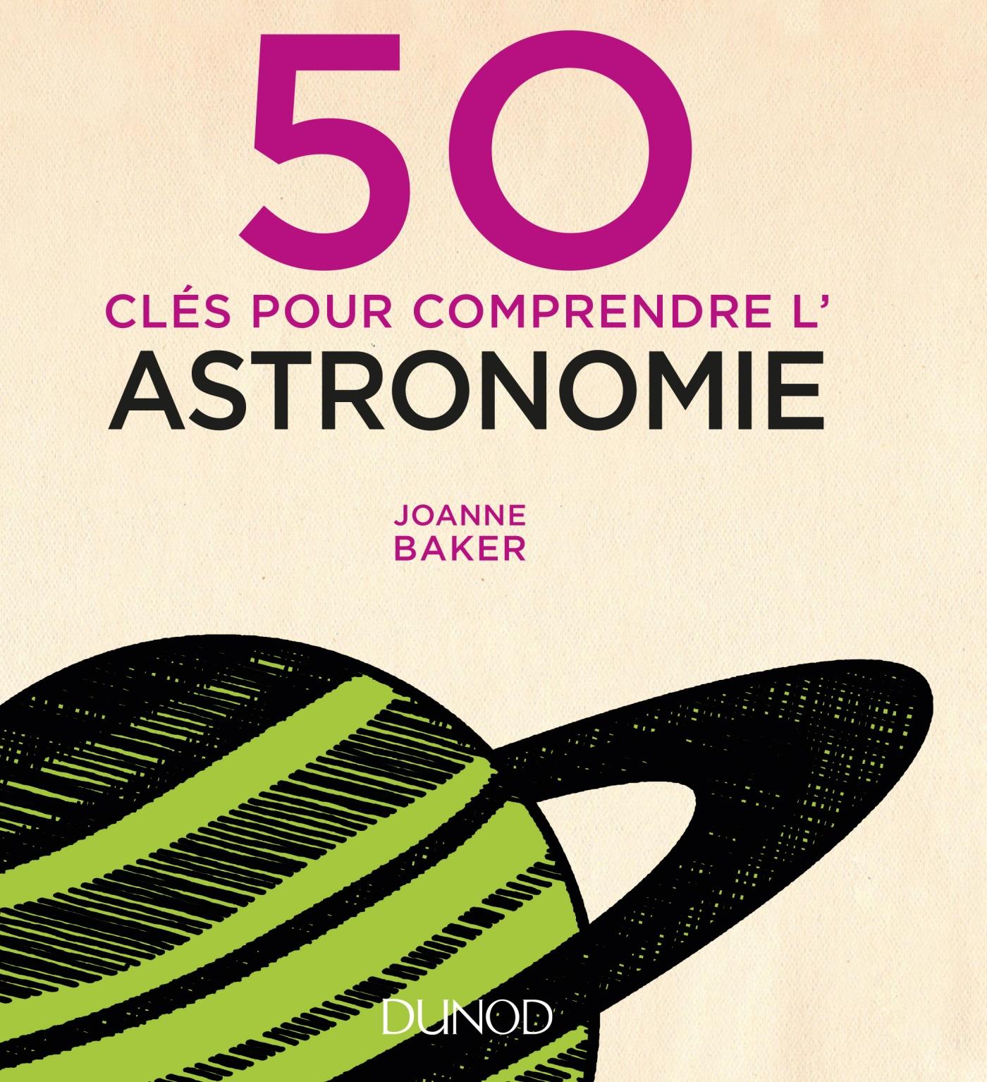 50 clés pour comprendre l'astronomie | Baker, Joanne. Auteur