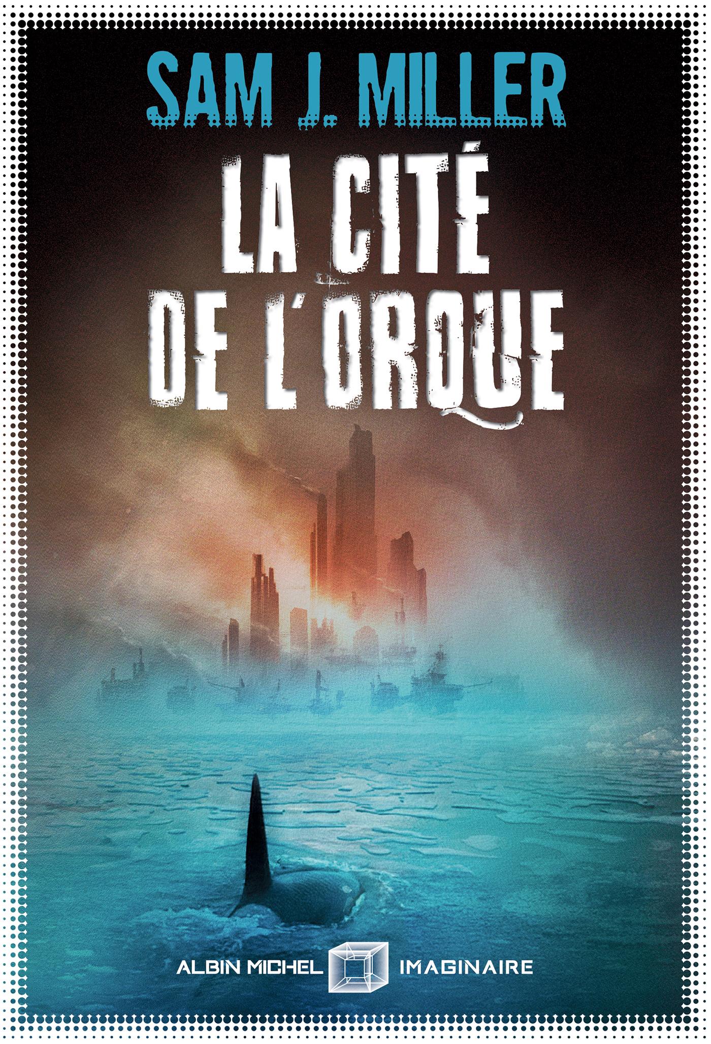 La Cité de l'orque | Miller, Sam J.. Auteur