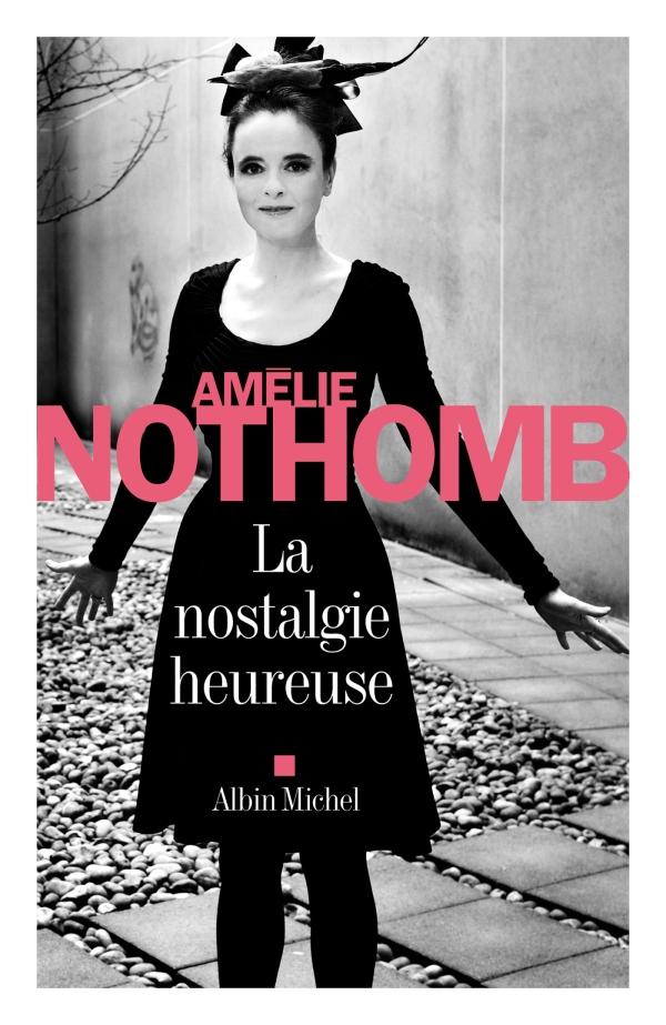 La Nostalgie heureuse | Nothomb, Amélie. Auteur
