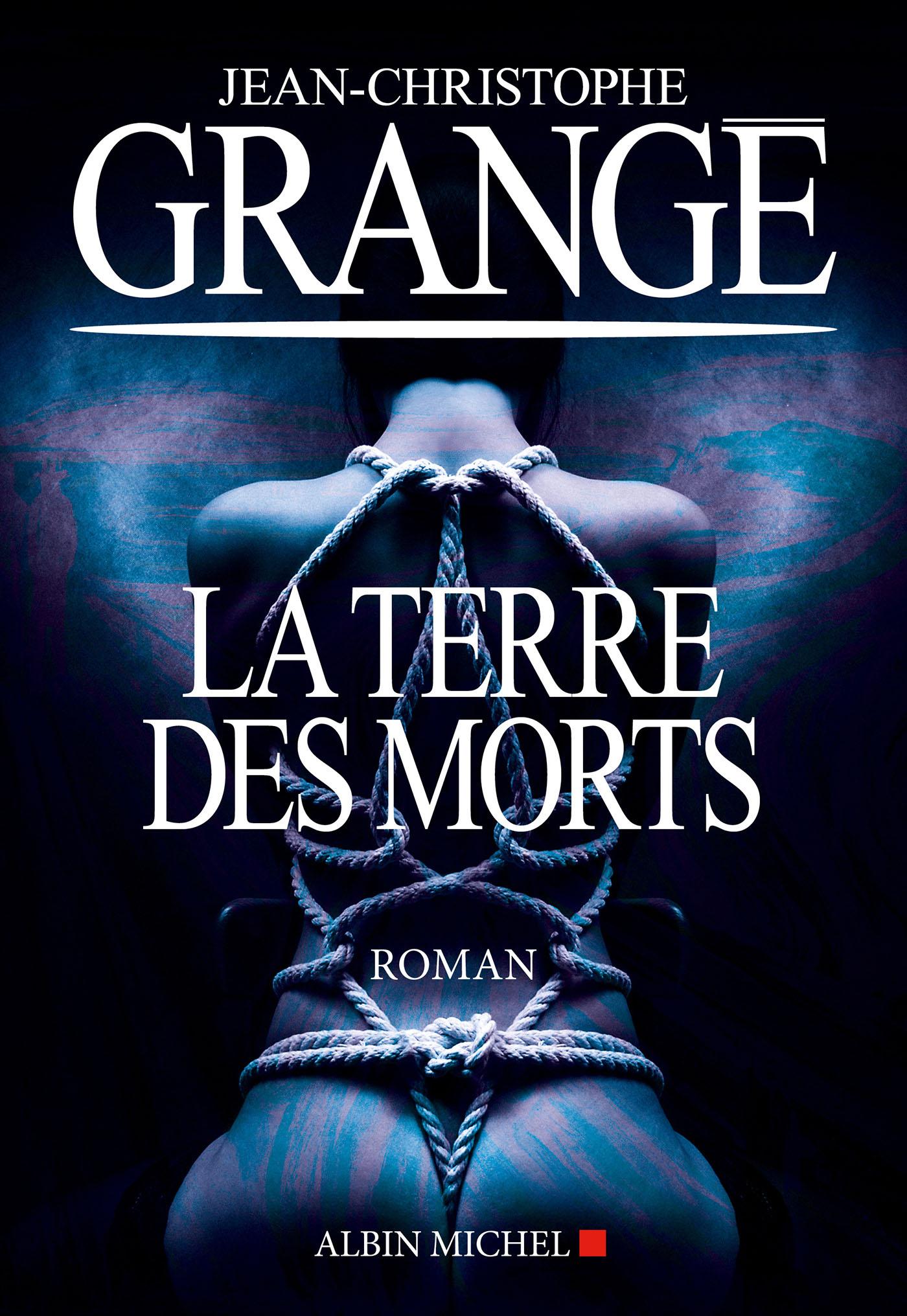 La Terre des morts | Grangé, Jean-Christophe. Auteur