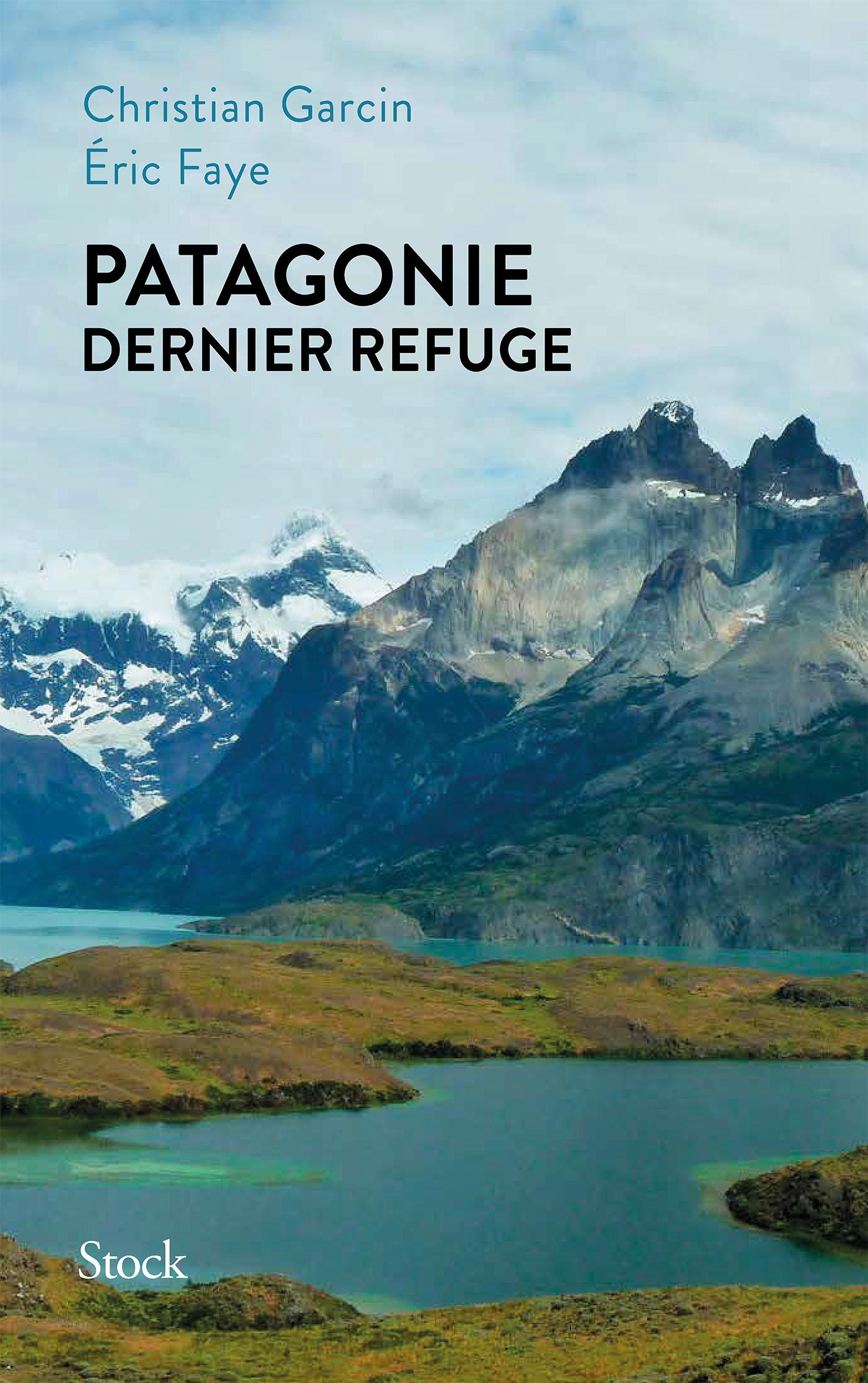 Patagonie dernier refuge | Faye, Eric. Auteur