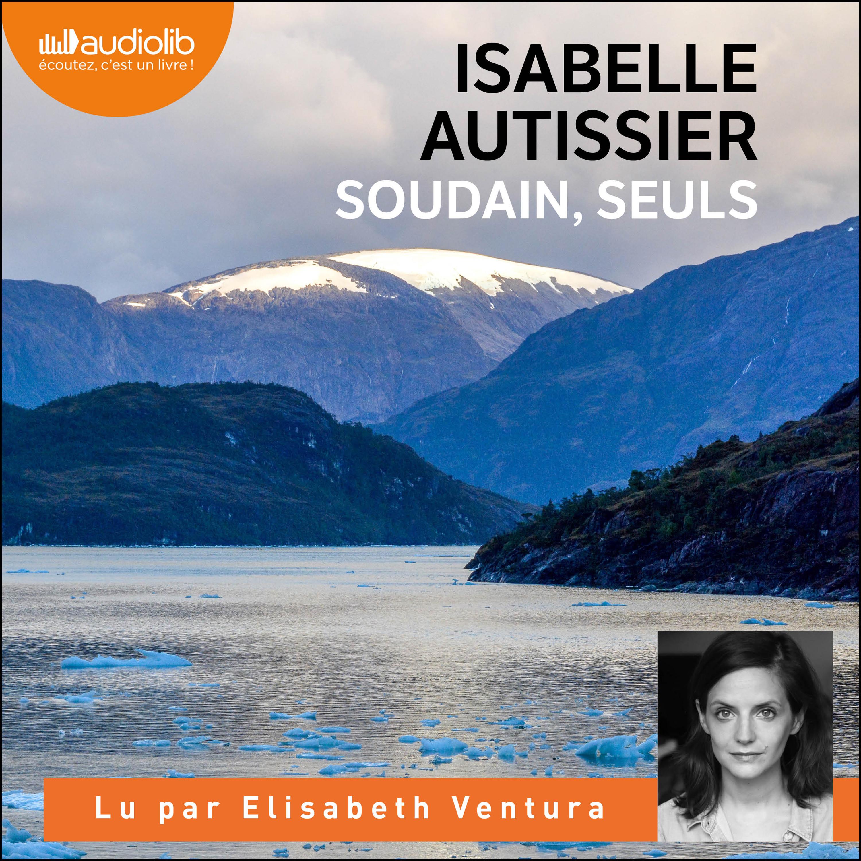 Soudain, seuls | Autissier, Isabelle. Auteur