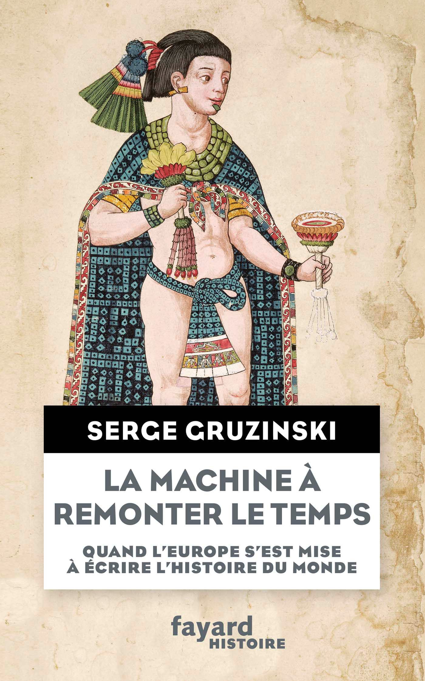 La machine à remonter le temps   Gruzinski, Serge. Auteur