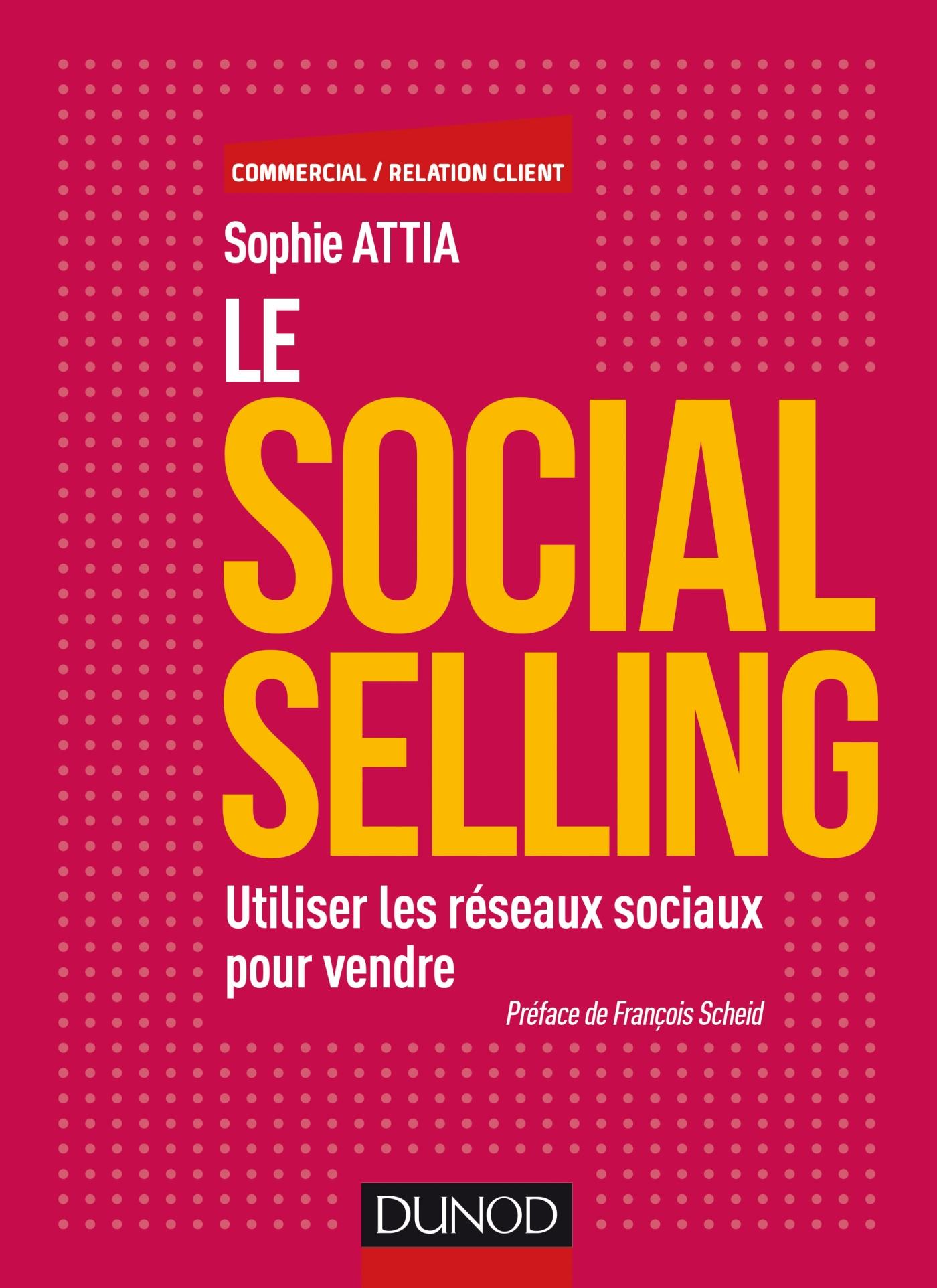 Le Social selling   Attia, Sophie. Auteur