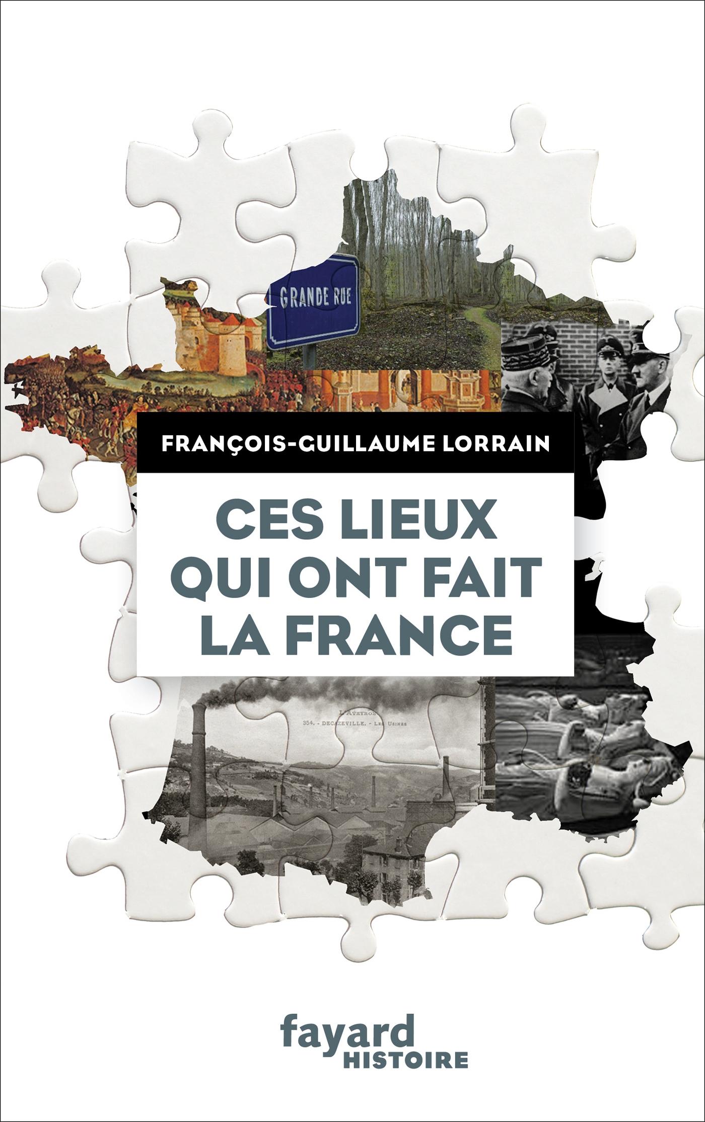 Ces lieux qui ont fait la France | Lorrain, François-Guillaume. Auteur