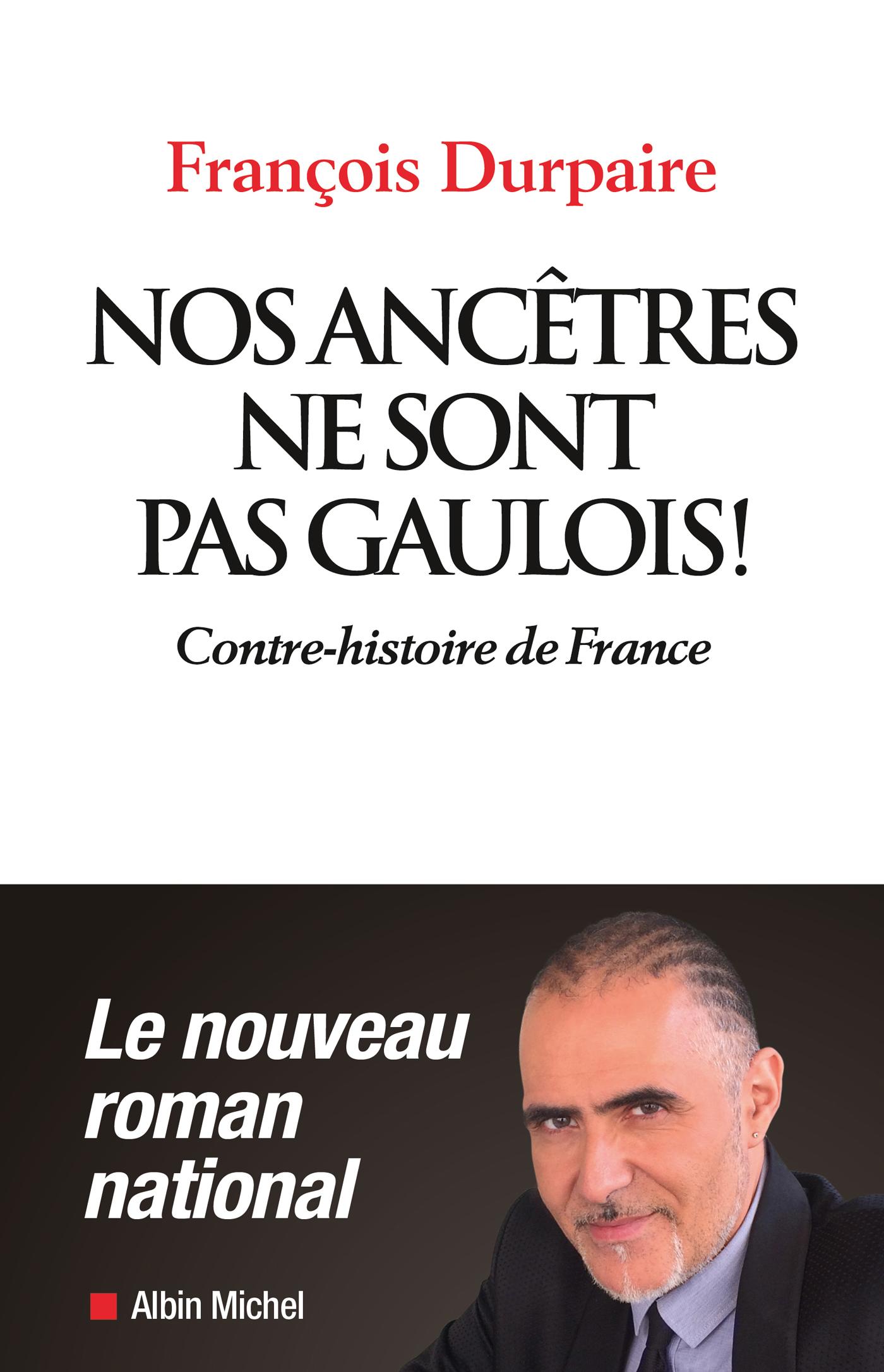 Nos ancêtres ne sont pas gaulois !   Durpaire, François. Auteur