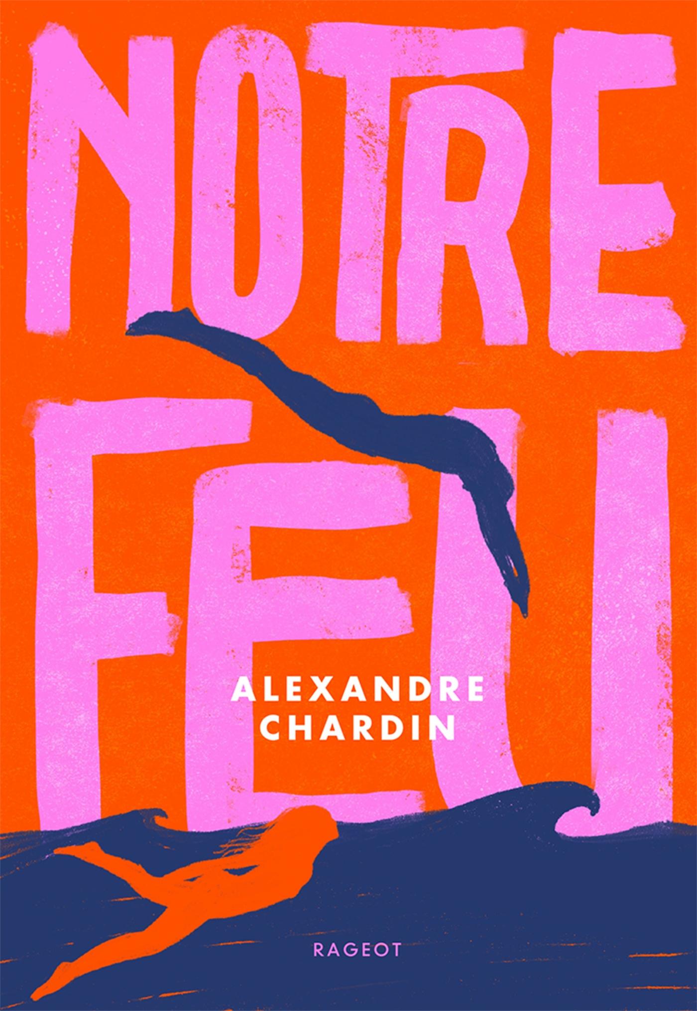 Notre feu | Chardin, Alexandre. Auteur