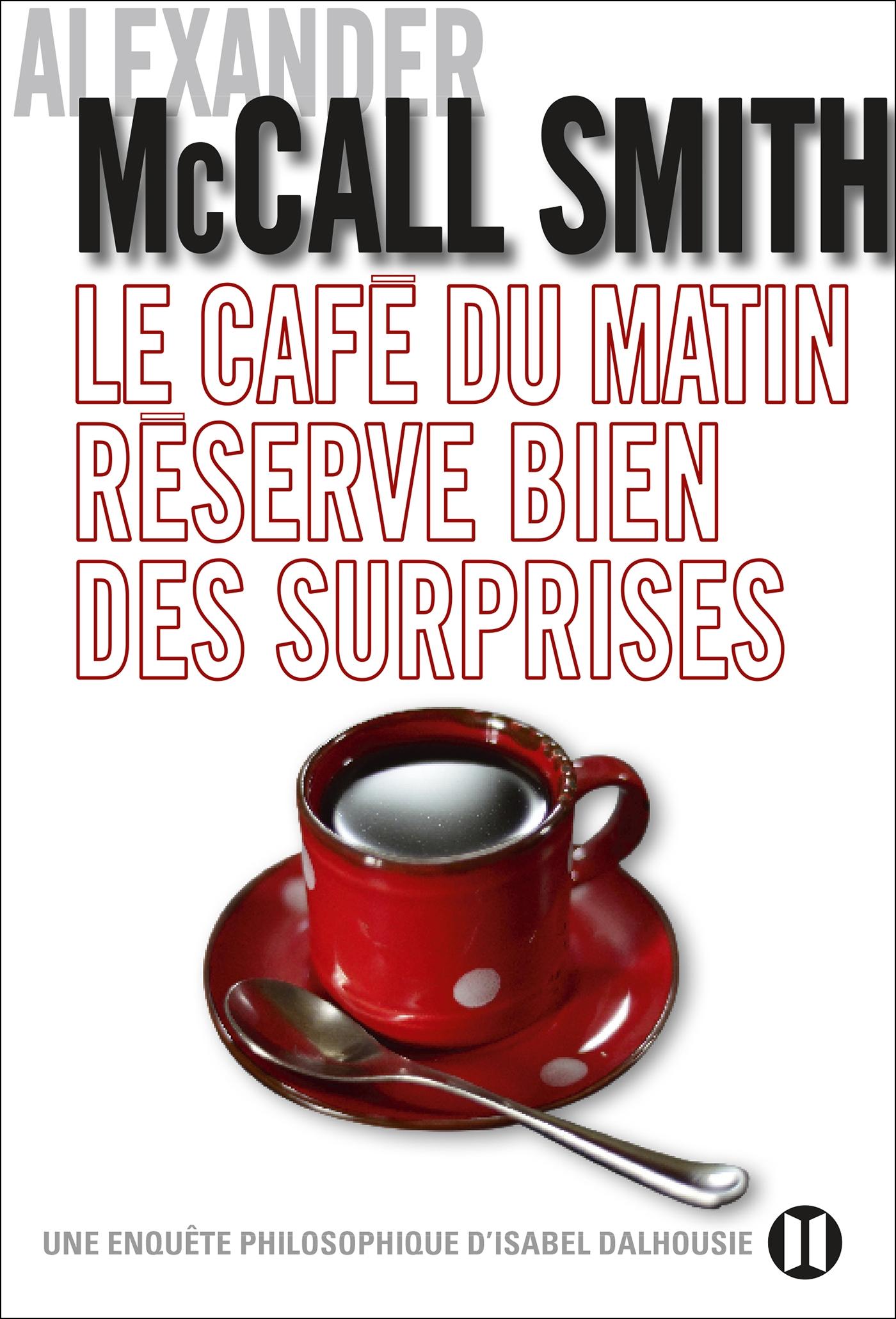 Le café du matin réserve bien des surprises | McCall Smith, Alexander. Auteur