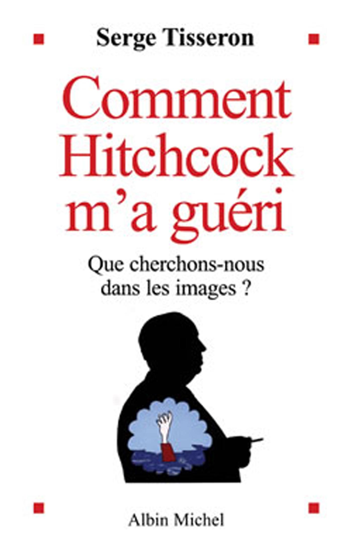 Comment Hitchcock m'a guéri | Tisseron, Serge. Auteur