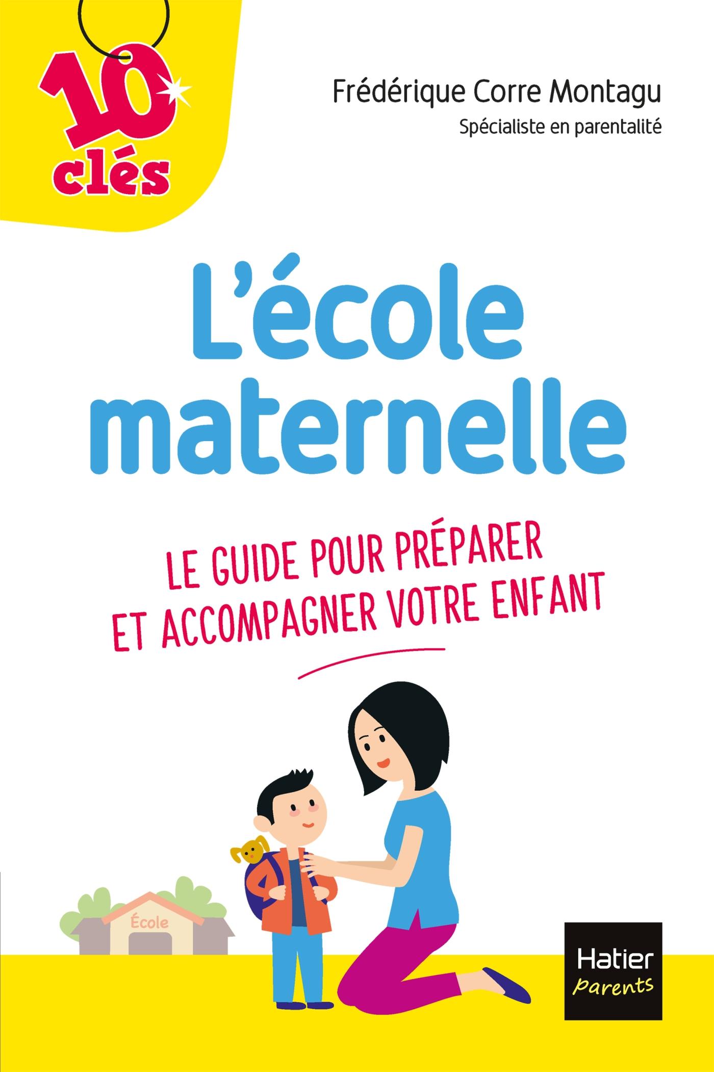 L'école maternelle - Le guide pour préparer et accompagner votre enfant | Corre Montagu, Frédérique. Auteur