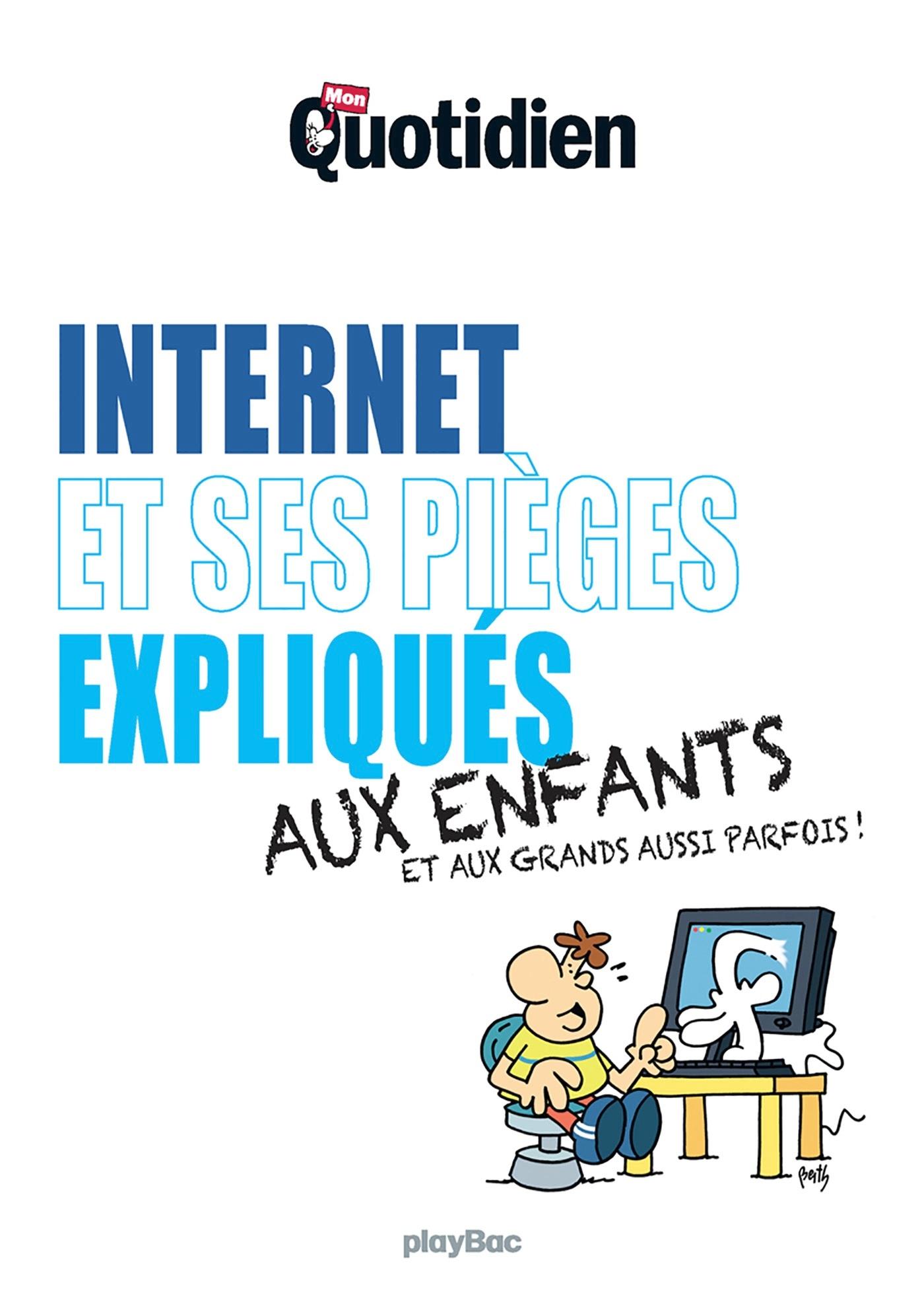 Mon Quotidien - Internet et ses pièges expliqués aux enfants | Collectif, . Auteur