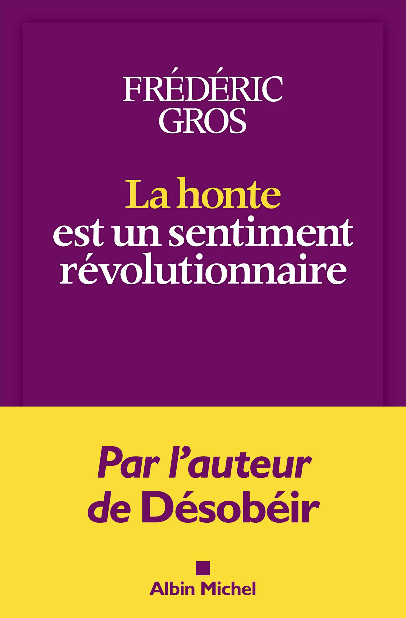 La Honte est un sentiment révolutionnaire | Gros, Frédéric. Auteur