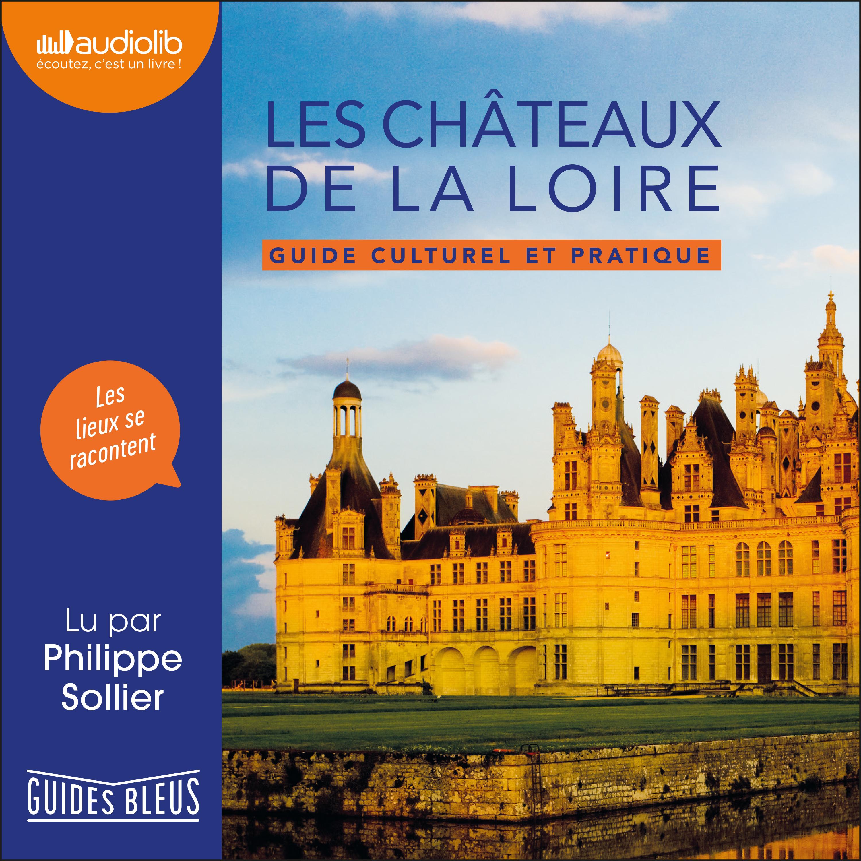 Les Châteaux de la Loire - Guide culturel et pratique | Collectif, . Auteur