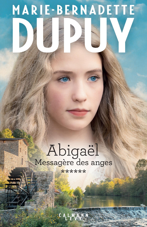 Abigaël tome 6 : Messagère des anges | Dupuy, Marie-Bernadette. Auteur
