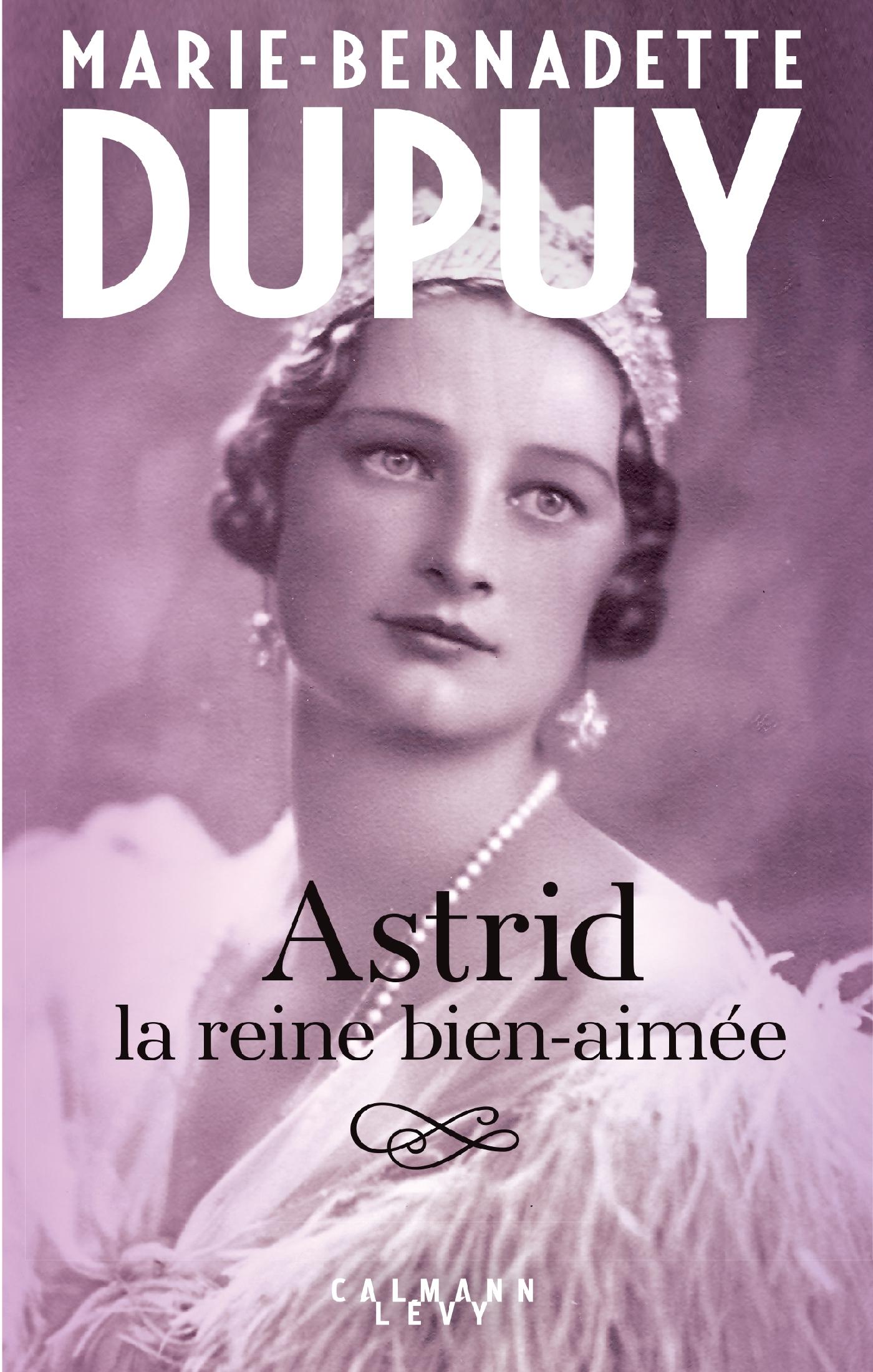 Astrid, la reine bien aimée | Dupuy, Marie-Bernadette. Auteur