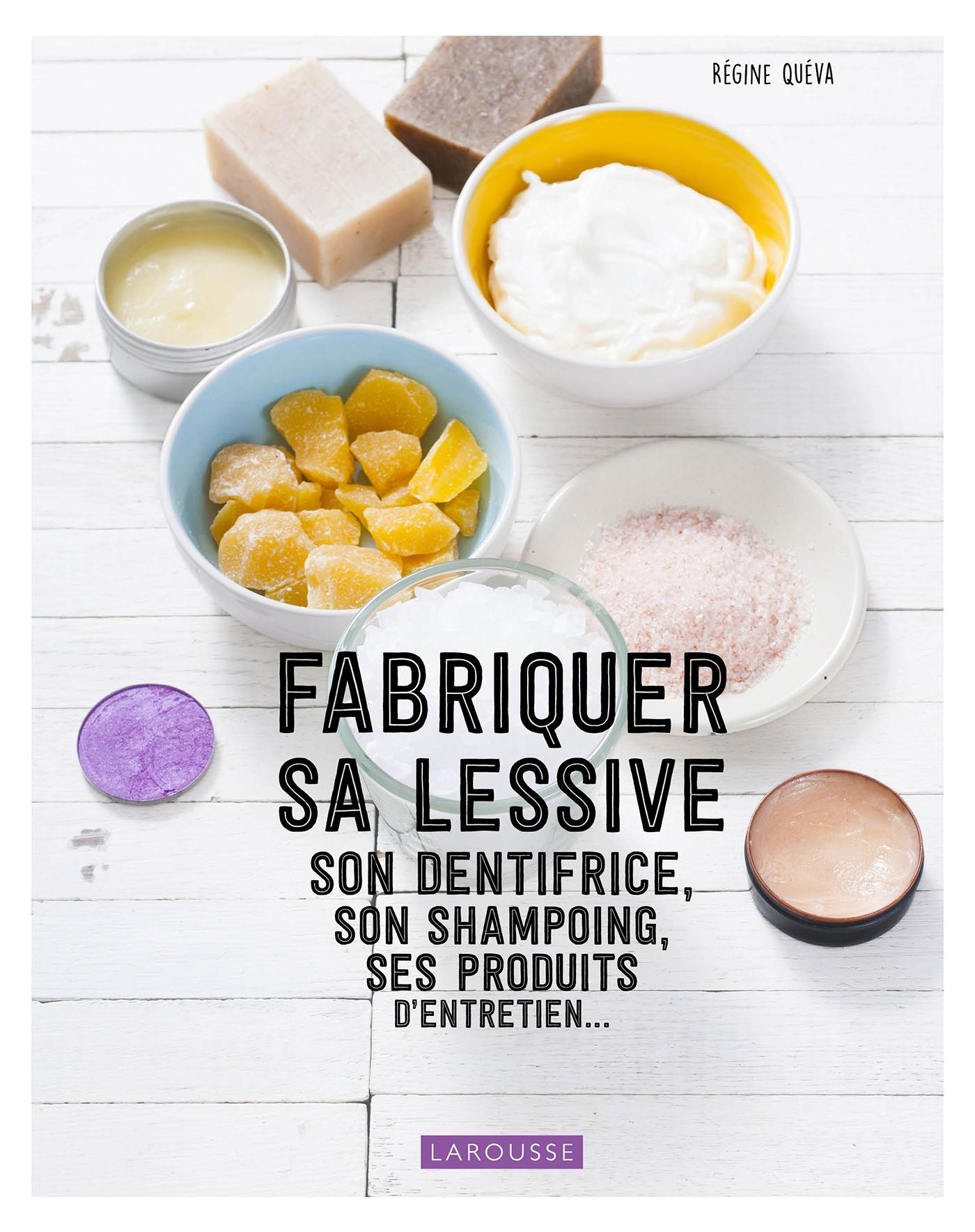 Fabriquer sa lessive, ses produits d'entretien, son dentifrice... / Quéva, Régine | Quéva, Régine. Auteur