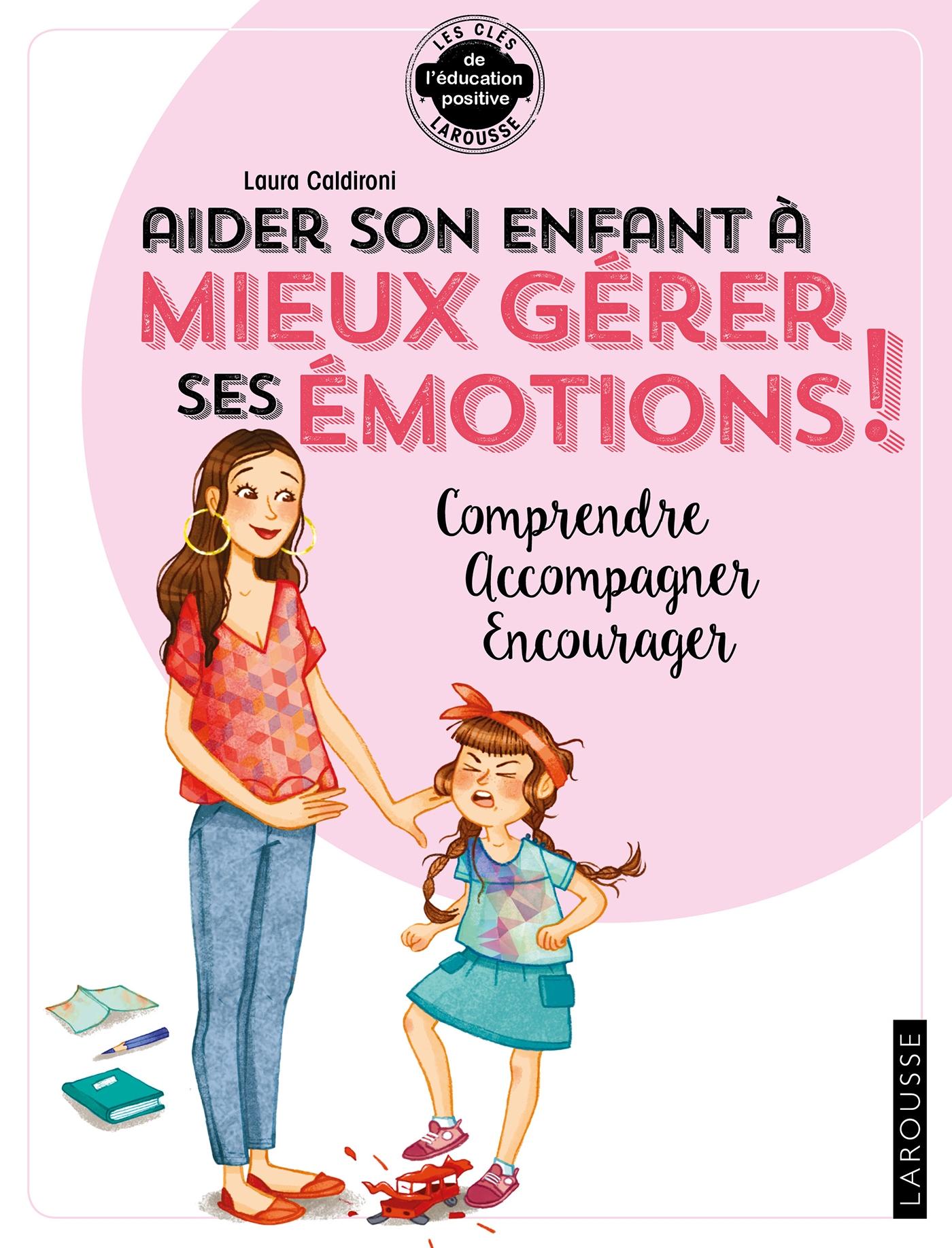 Aider son enfant à gérer ses émotions | Caldironi, Laura. Auteur