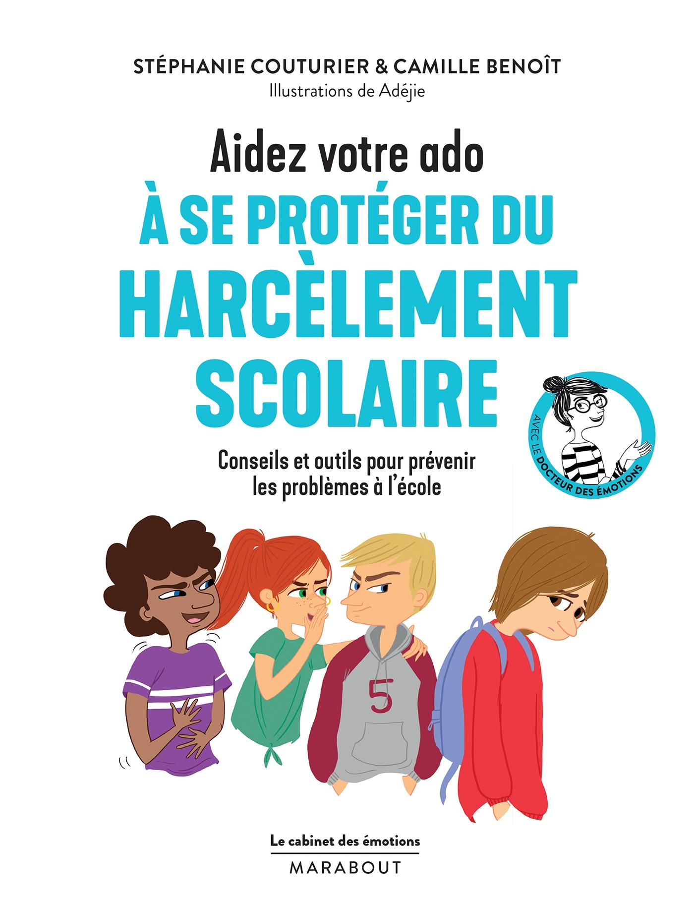 Le cabinet des émotions : Aidez votre ado à se protéger du harcèlement scolaire | Couturier, Stéphanie. Auteur