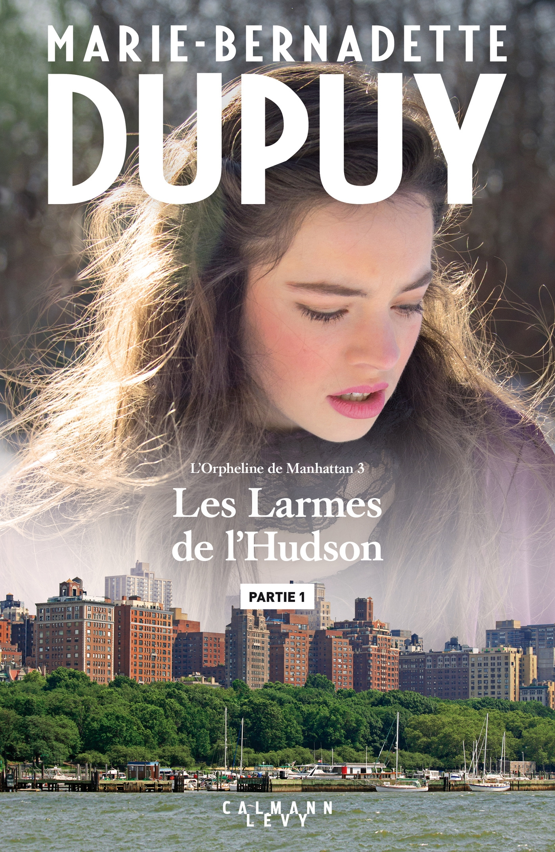 Les larmes de l'Hudson - Partie1 | Dupuy, Marie-Bernadette. Auteur