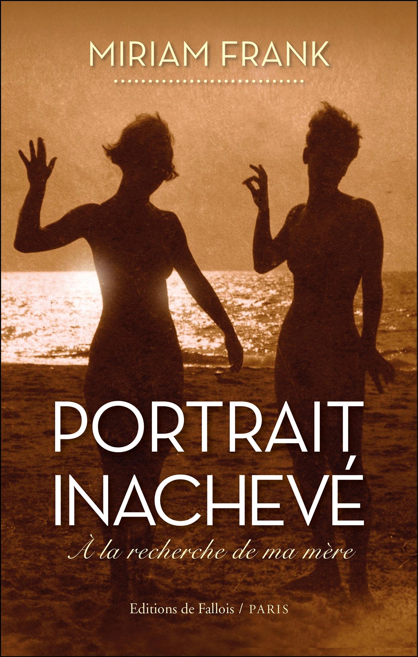 PORTRAIT INACHEVE - A LA RECHERCHE DE MA MERE
