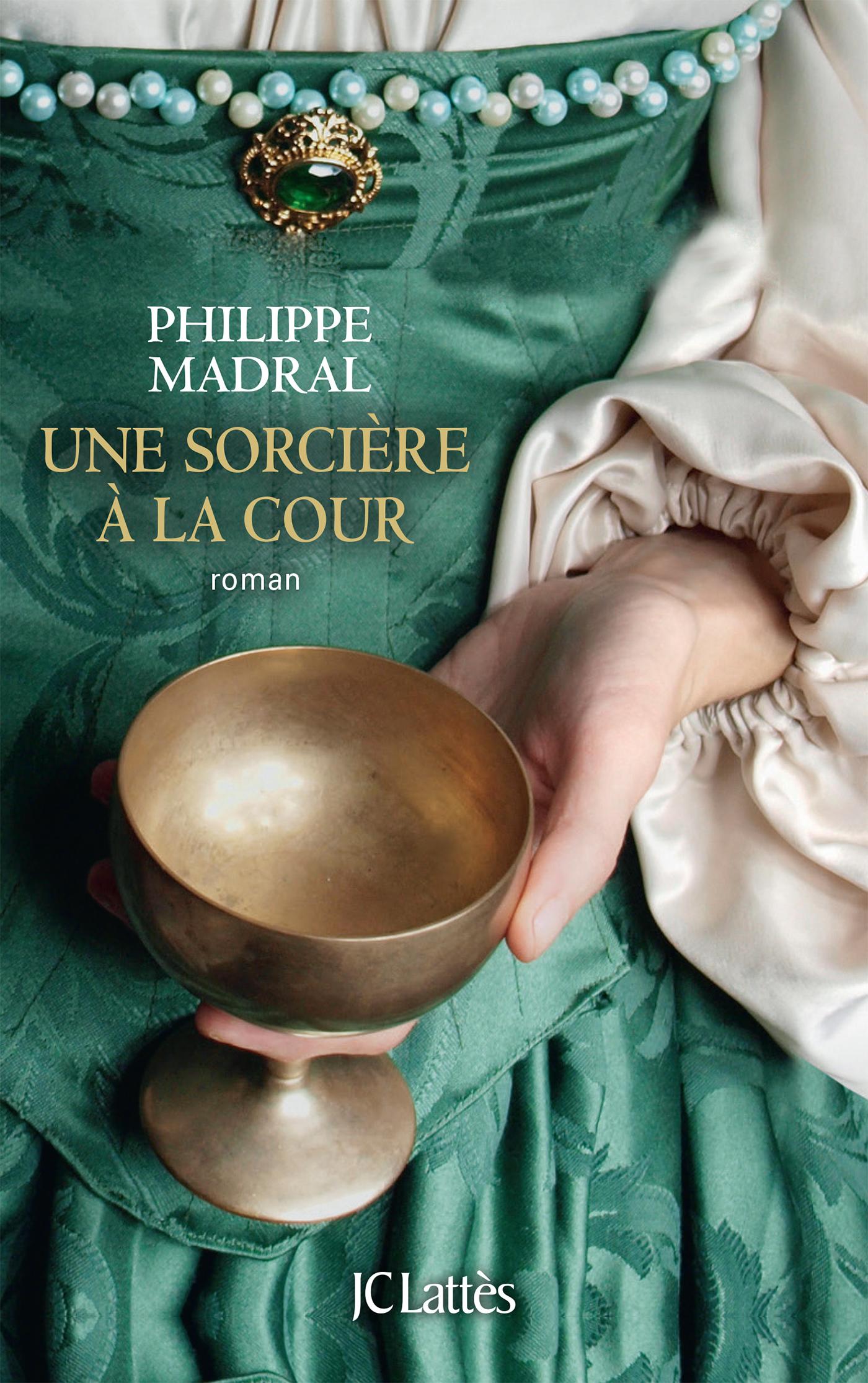 Une sorcière à la cour | Madral, Philippe. Auteur