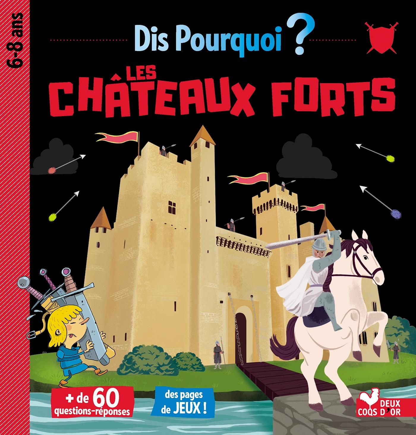 Dis pourquoi les châteaux forts | Collectif, . Illustrateur