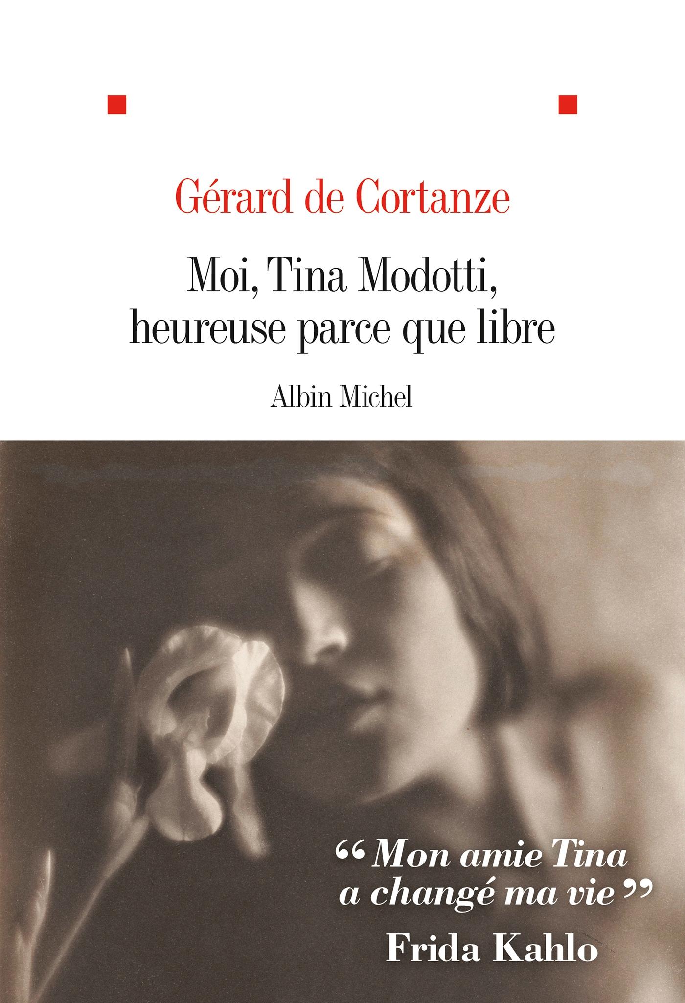 Moi Tina Modotti heureuse parce que libre | de Cortanze, Gérard. Auteur