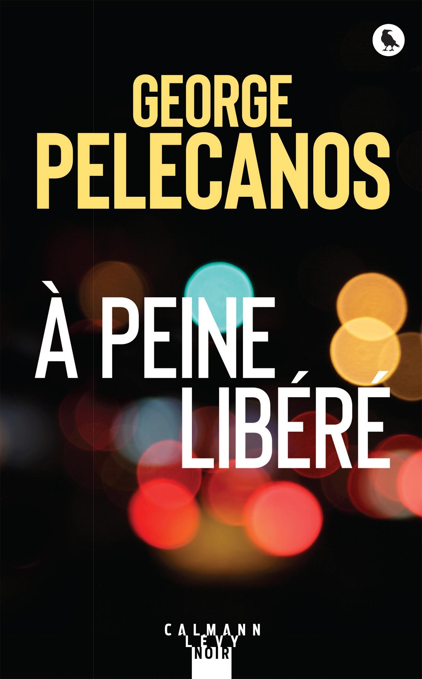 À peine libéré | Pelecanos, George. Auteur