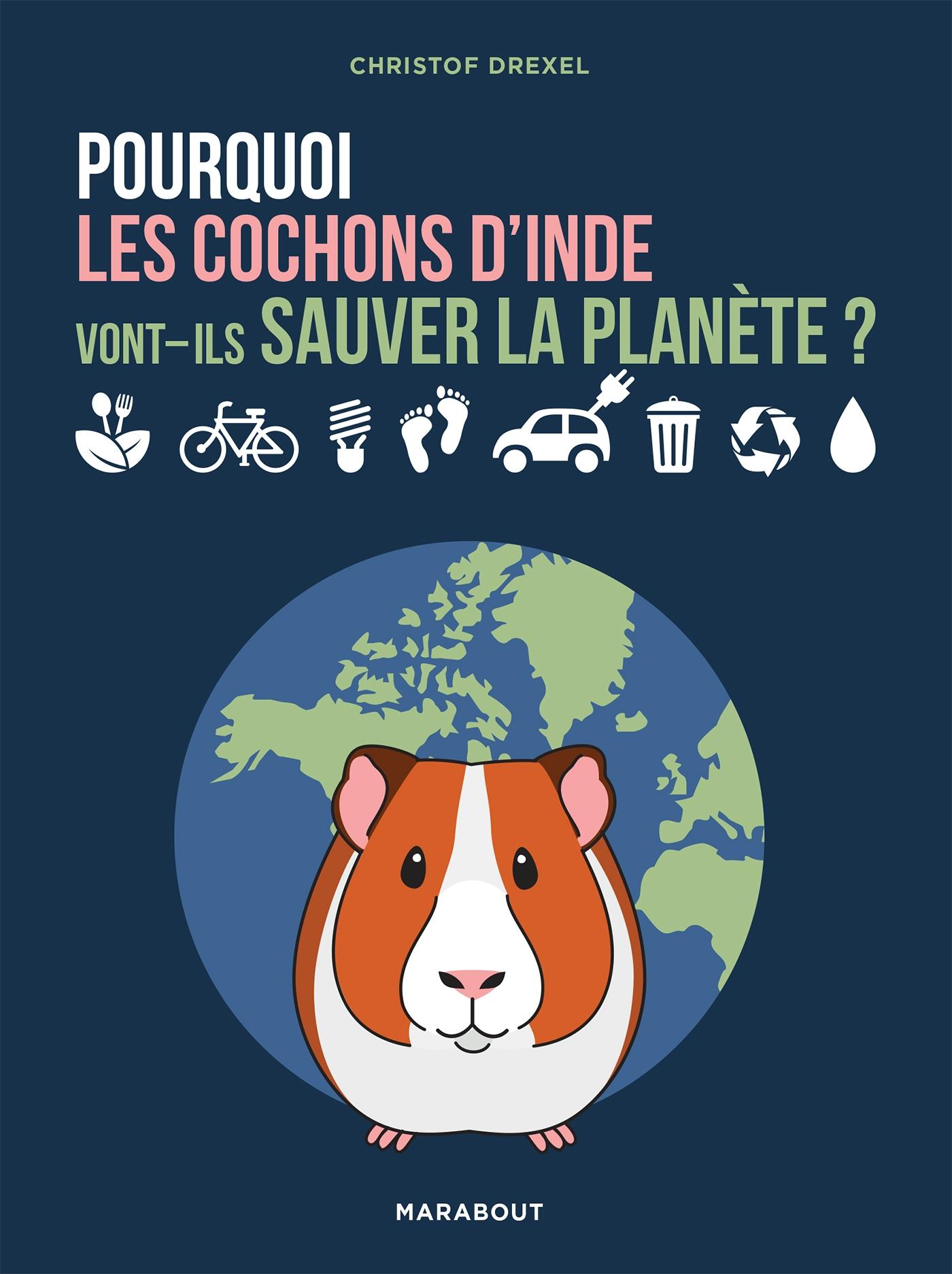 Pourquoi les cochons d'inde vont-ils sauver la planète ? | Drexel, Christof. Auteur