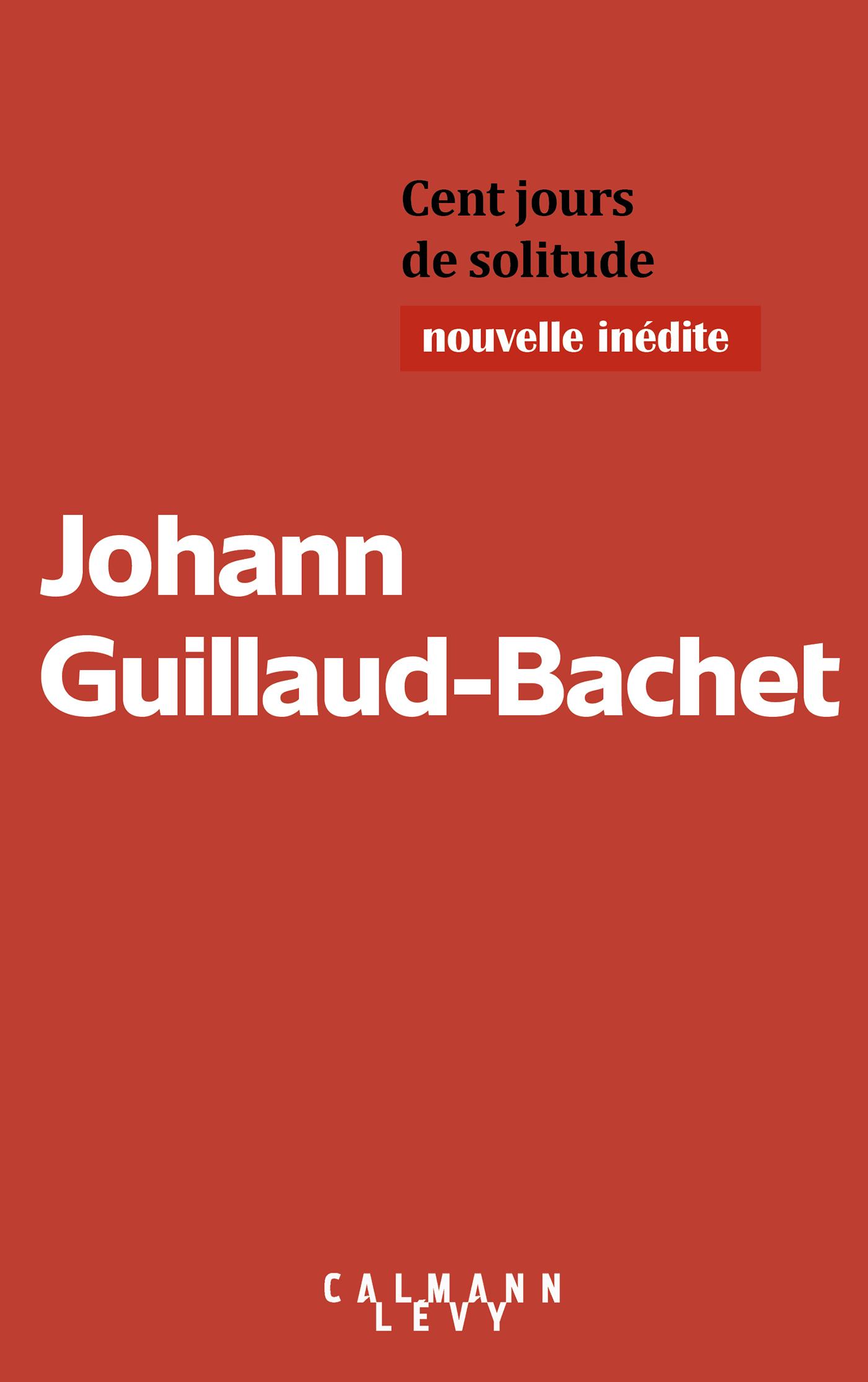 Cent jours de solitude | Guillaud-Bachet, Johann. Auteur