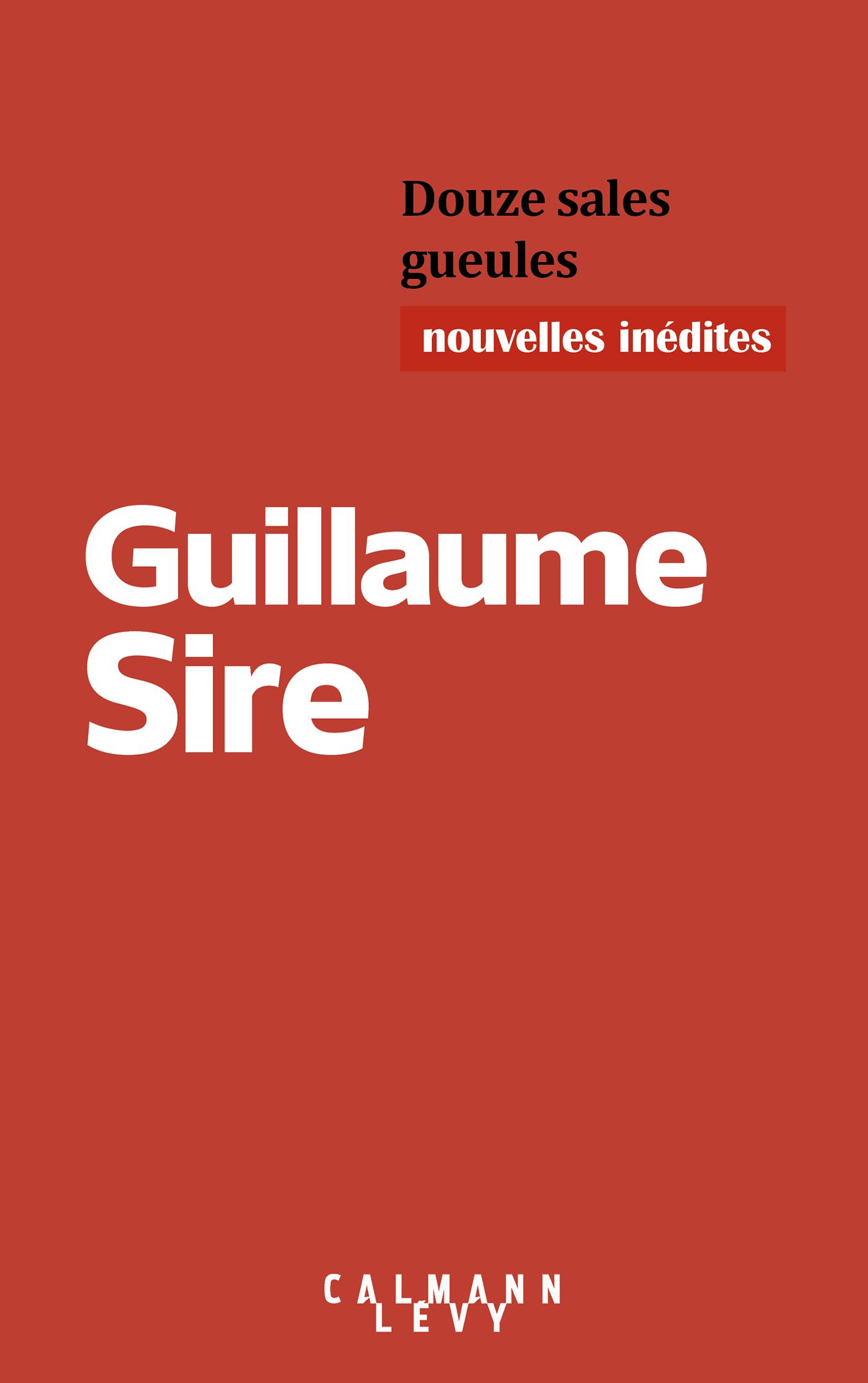 Douze sales gueules | Sire, Guillaume. Auteur