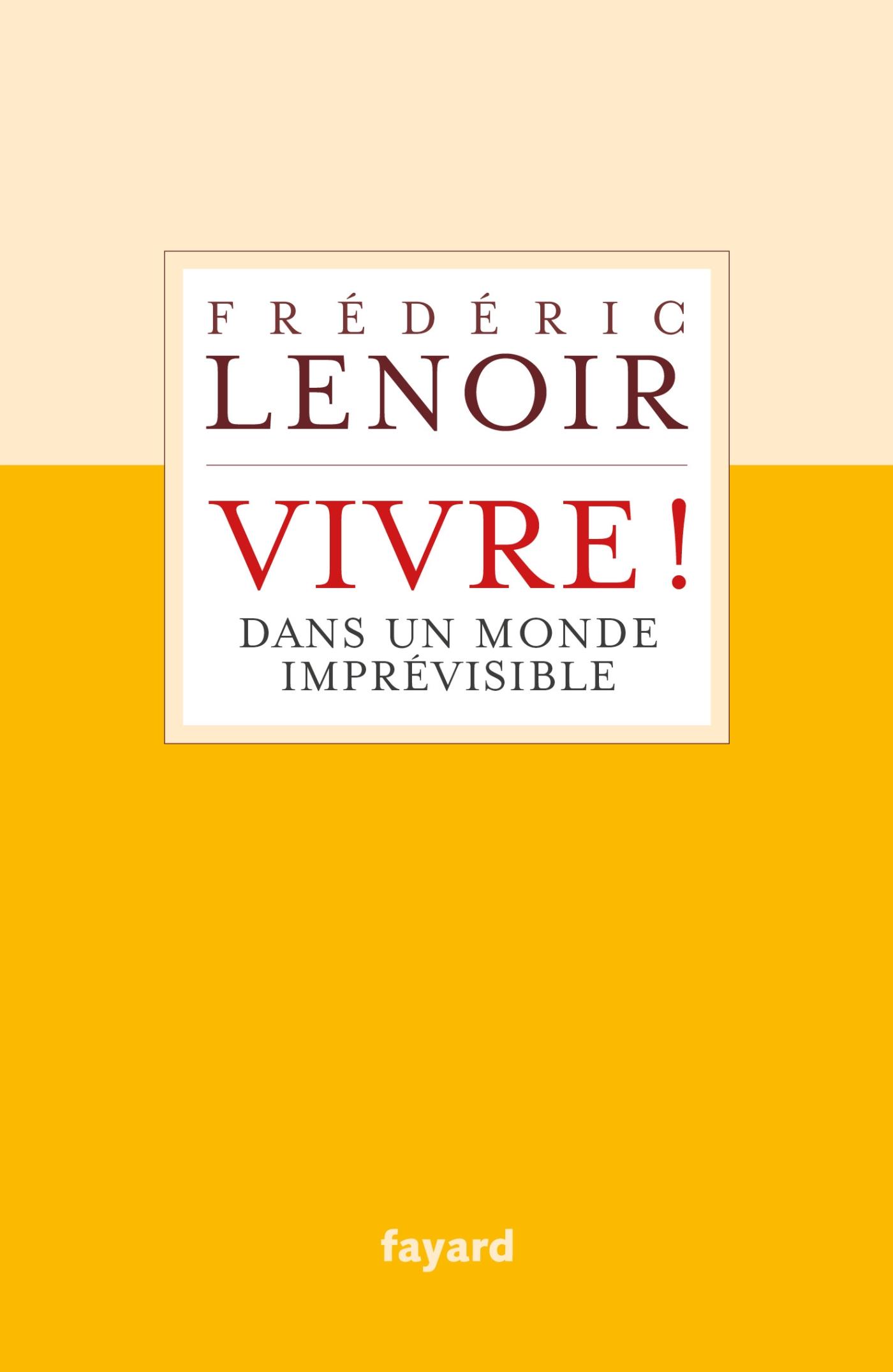 Vivre ! dans un monde imprévisible | Lenoir, Frédéric. Auteur