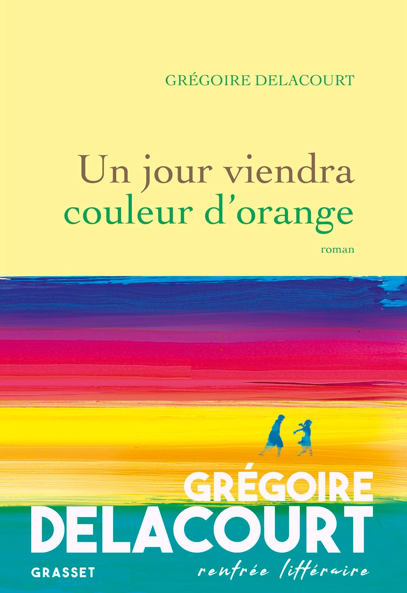 Un jour viendra couleur d'orange | Delacourt, Grégoire. Auteur