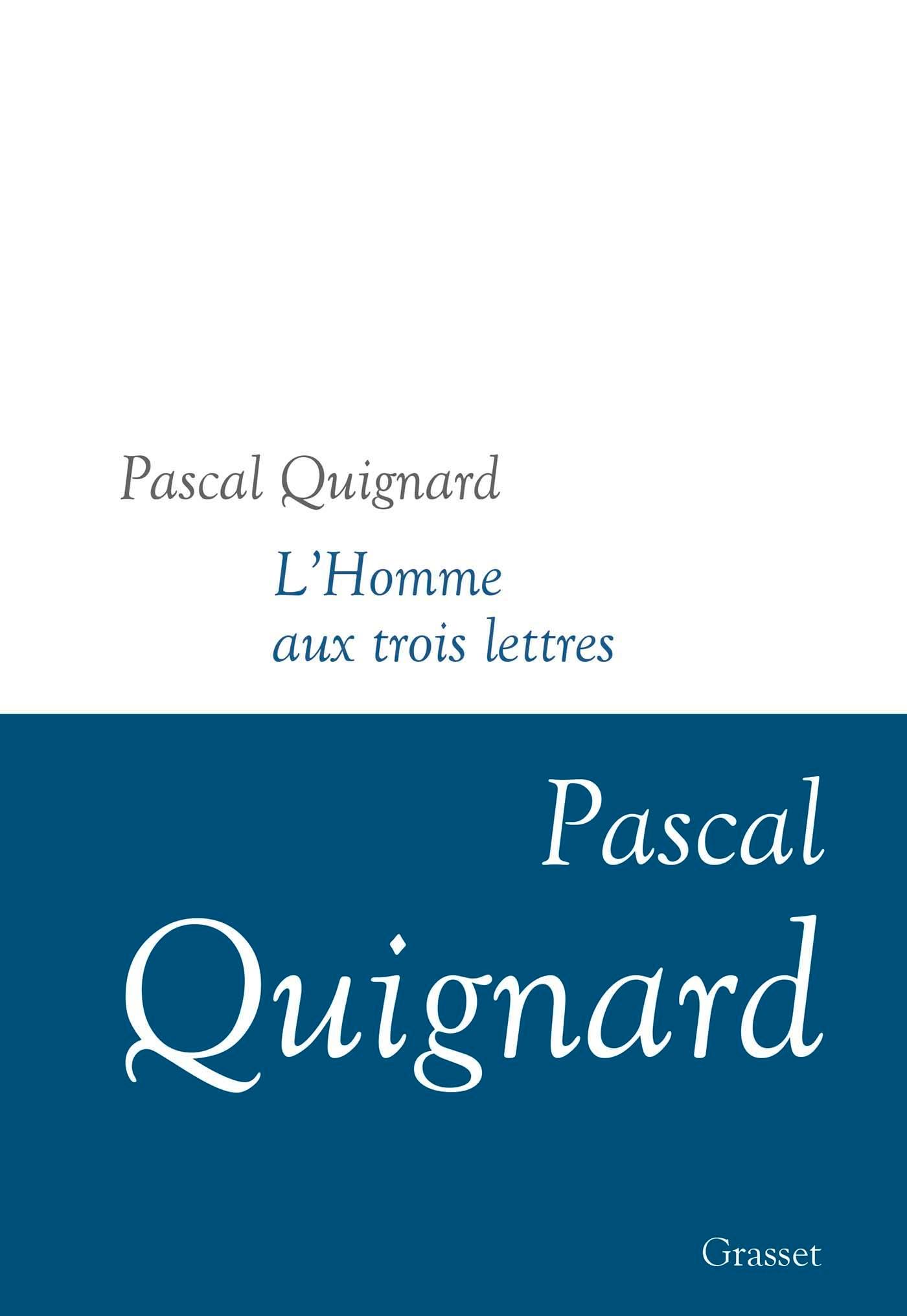L'homme aux trois lettres | Quignard, Pascal. Auteur