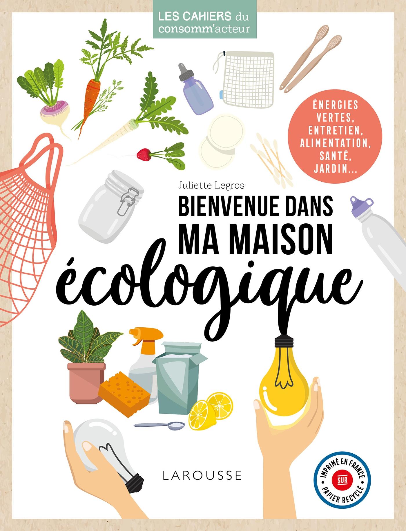 Bienvenue dans ma maison écologique | Legros, Juliette. Auteur