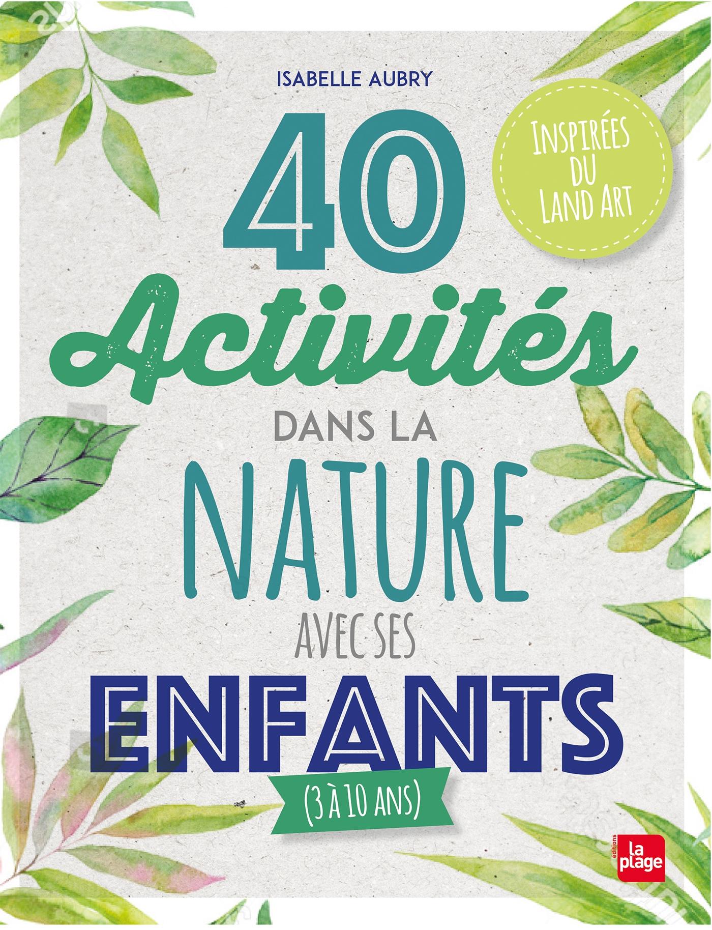 40 activités dans la nature avec ses enfants | Aubry, Isabelle. Auteur