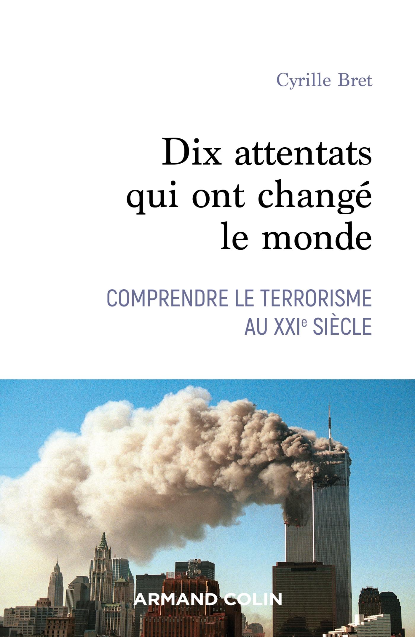 Dix attentats qui ont changé le monde | Bret, Cyrille. Auteur