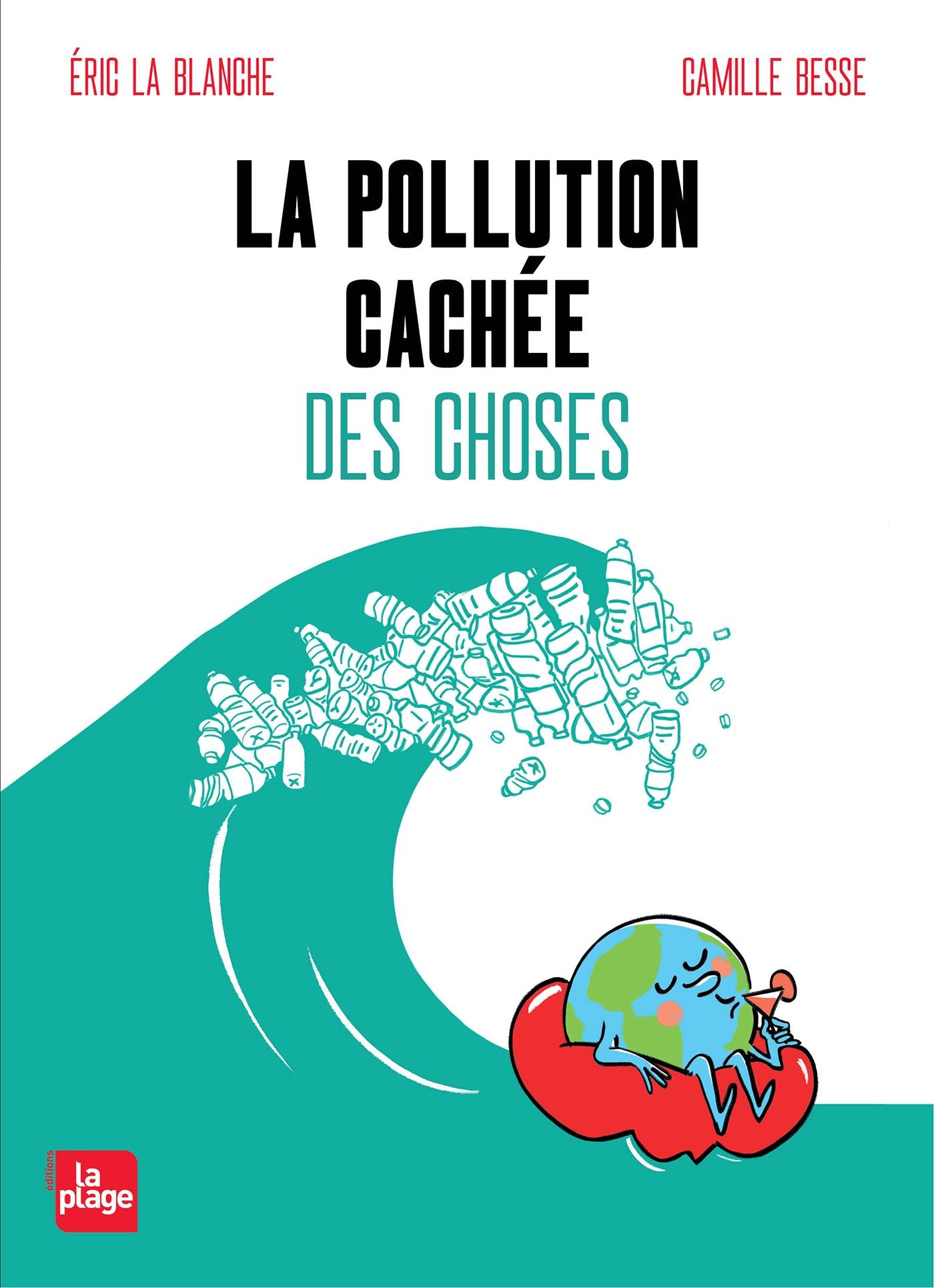 La pollution cachée des choses | Eric La Blanche, . Auteur