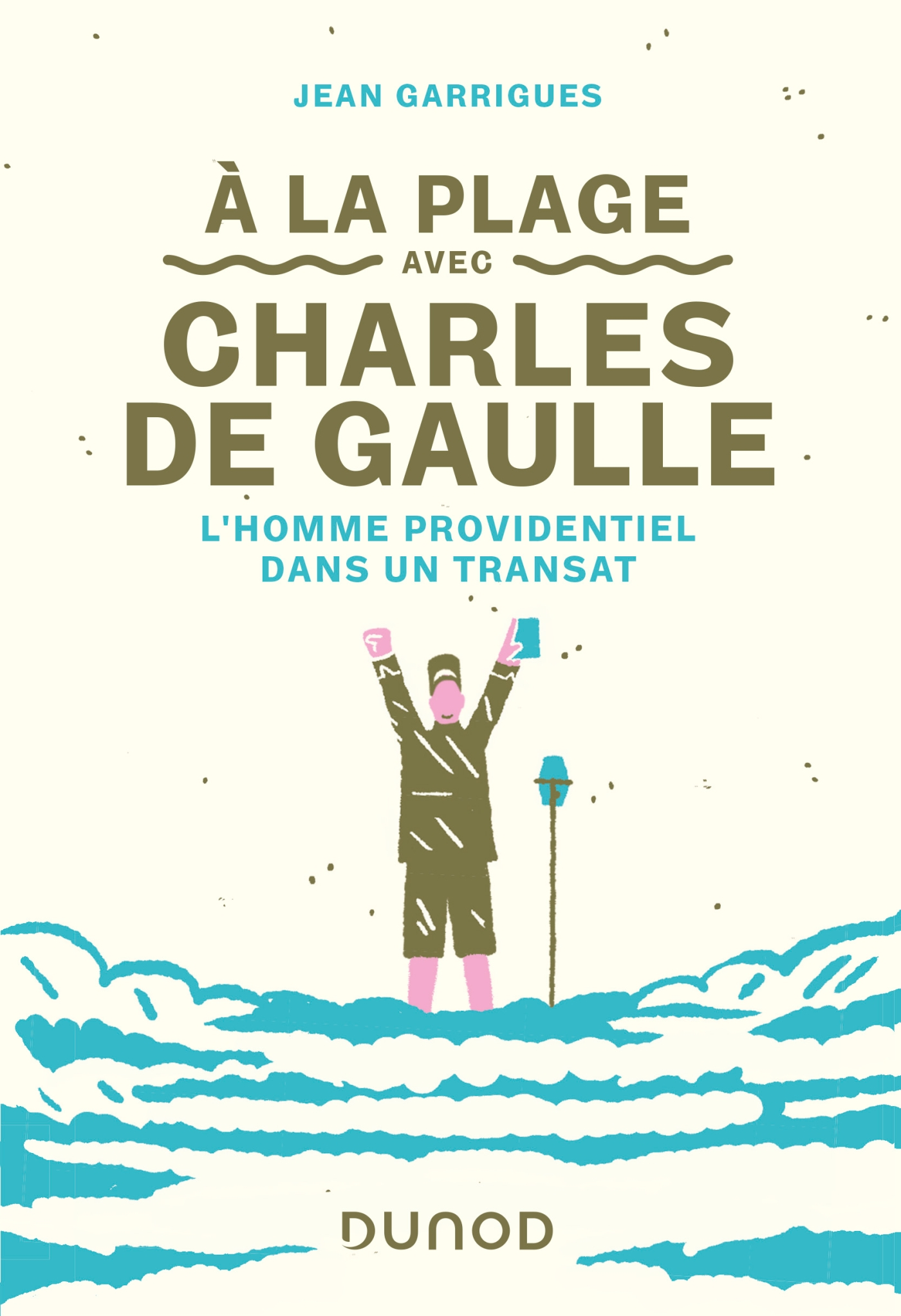 A la plage avec Charles de Gaulle | Garrigues, Jean. Auteur
