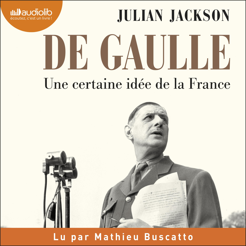 De Gaulle - Une certaine idée de la France |