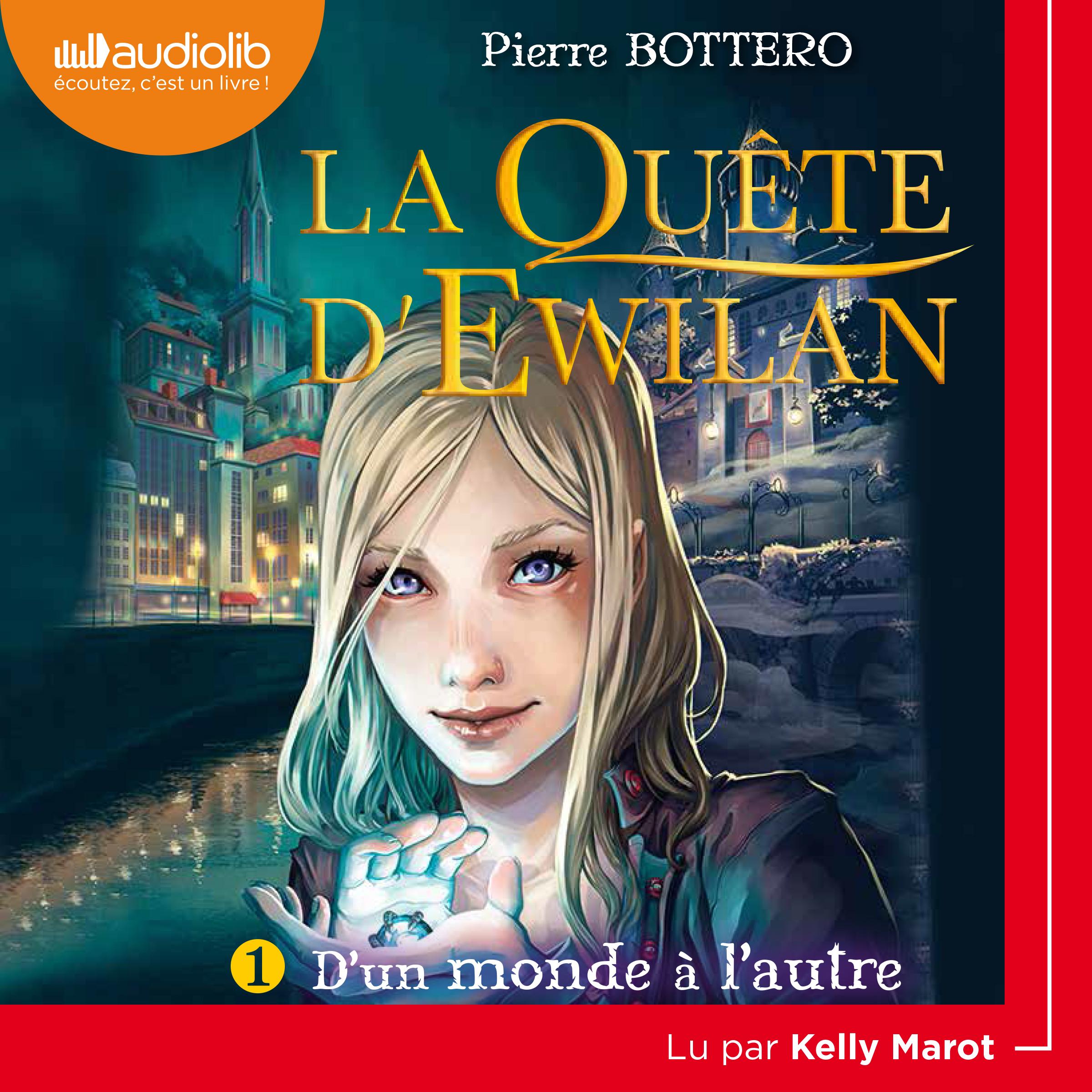 La Quête d'Ewilan  1 - D'un monde à l'autre   Bottero, Pierre. Auteur